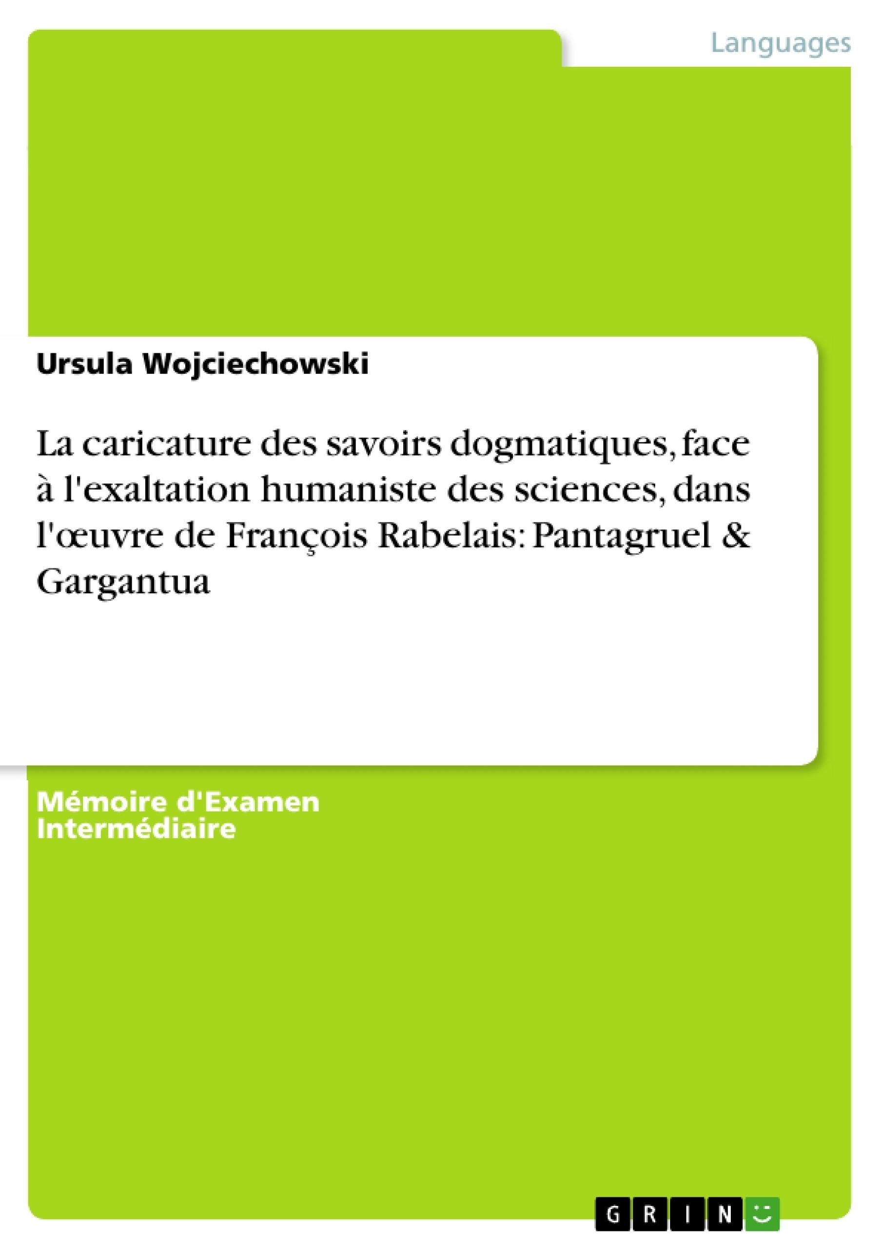 Titre: La caricature des savoirs dogmatiques, face à l'exaltation humaniste des sciences, dans l'œuvre de François Rabelais: Pantagruel & Gargantua
