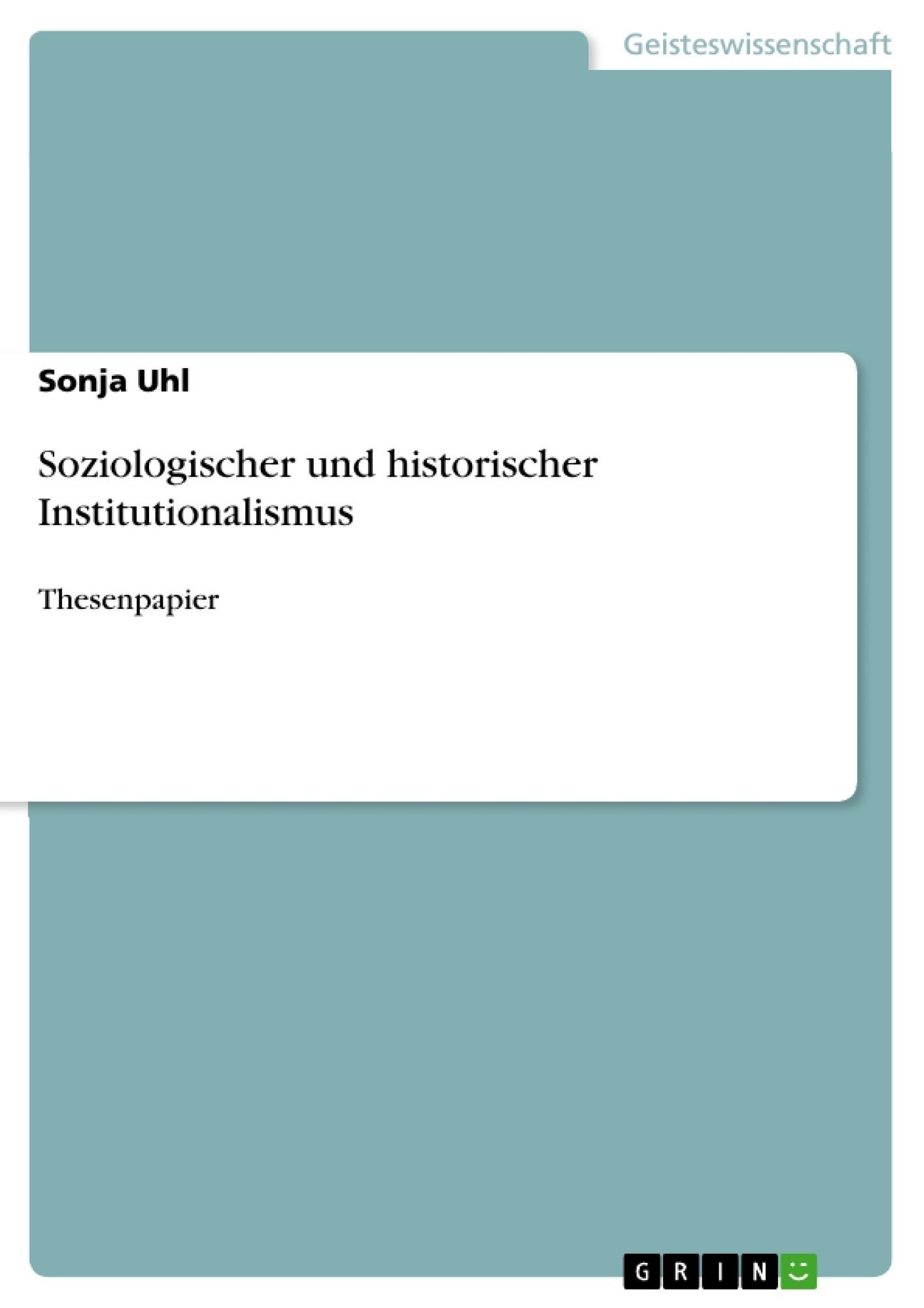 Titel: Soziologischer und historischer Institutionalismus