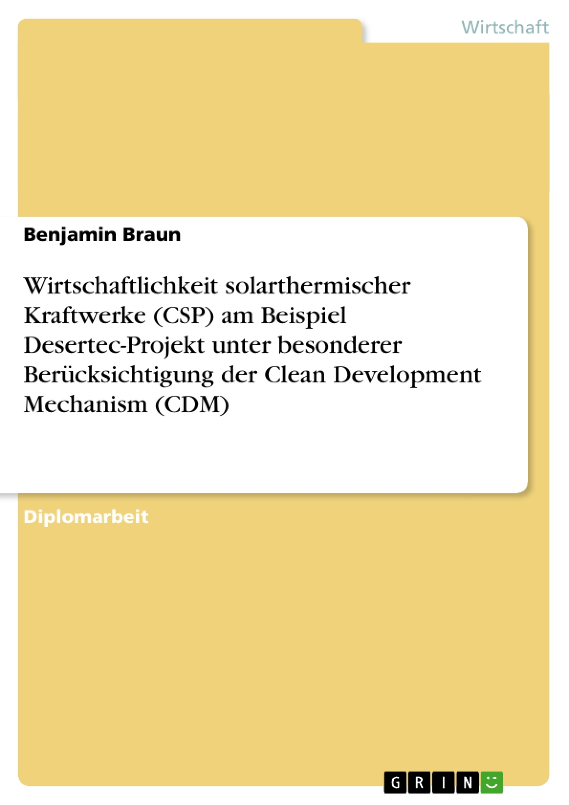 Titel: Wirtschaftlichkeit solarthermischer Kraftwerke (CSP) am Beispiel Desertec-Projekt unter besonderer Berücksichtigung der Clean Development Mechanism (CDM)