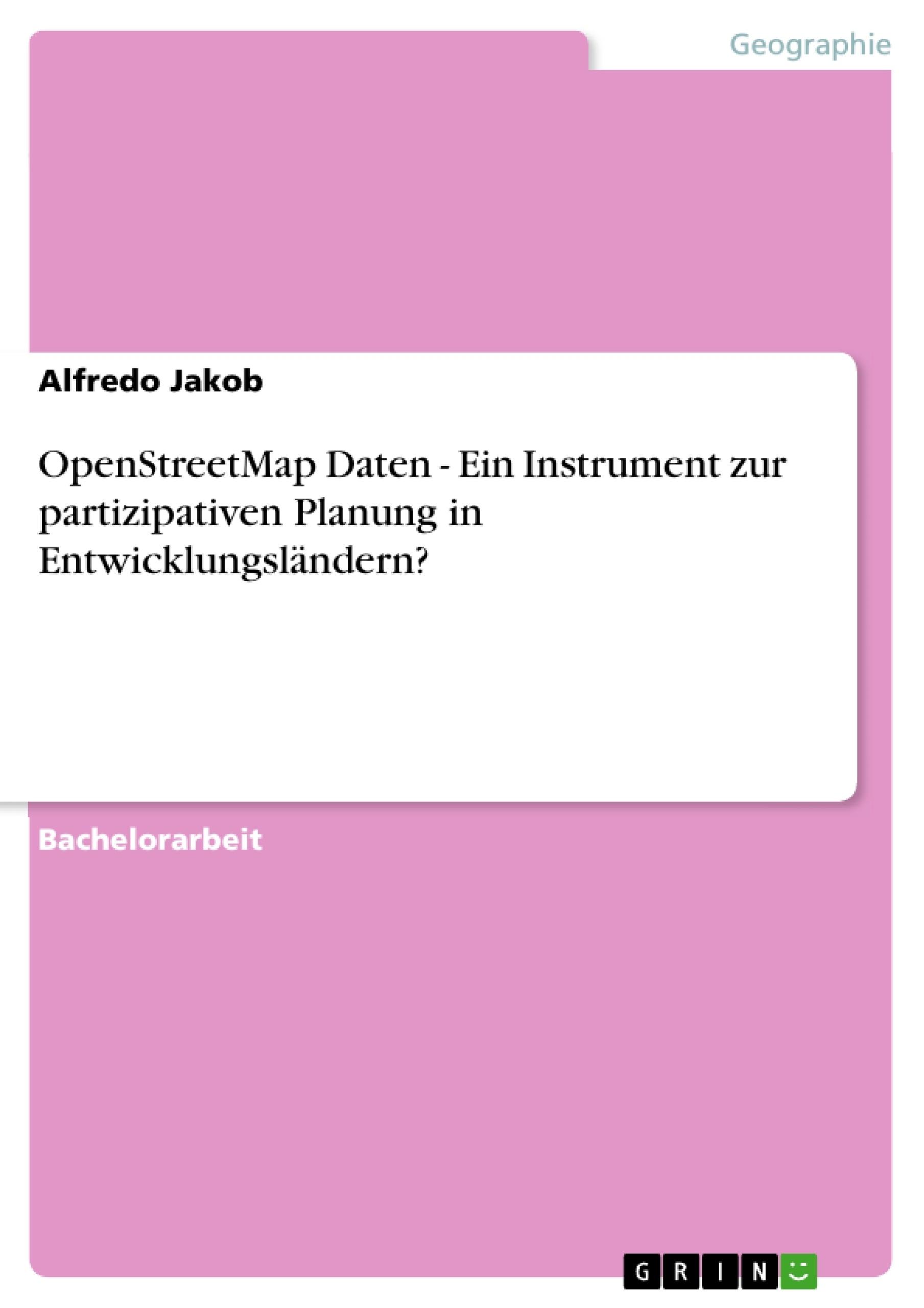 Titel: OpenStreetMap Daten - Ein Instrument zur partizipativen Planung in Entwicklungsländern?