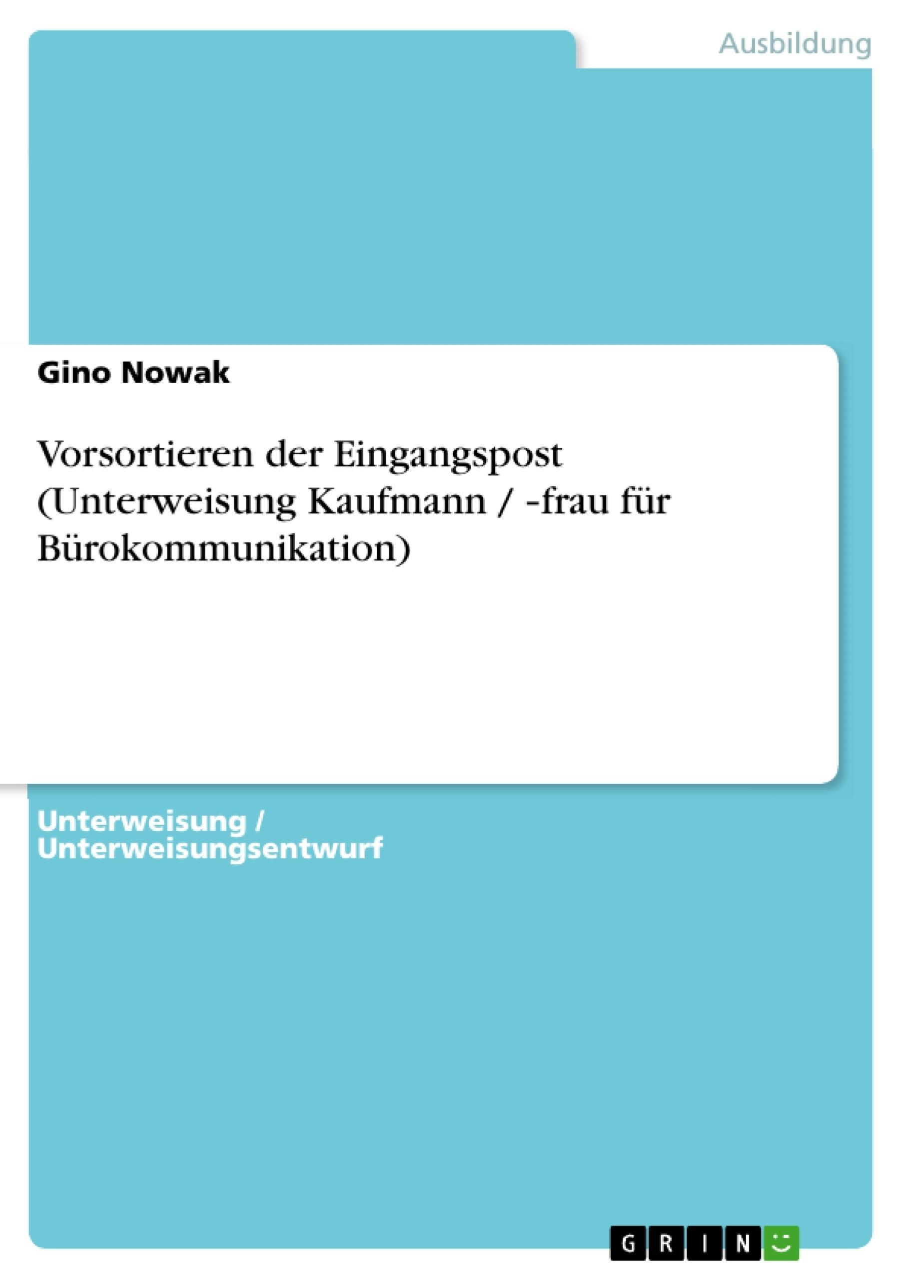 Titel: Vorsortieren der Eingangspost (Unterweisung Kaufmann / ‐frau für Bürokommunikation)