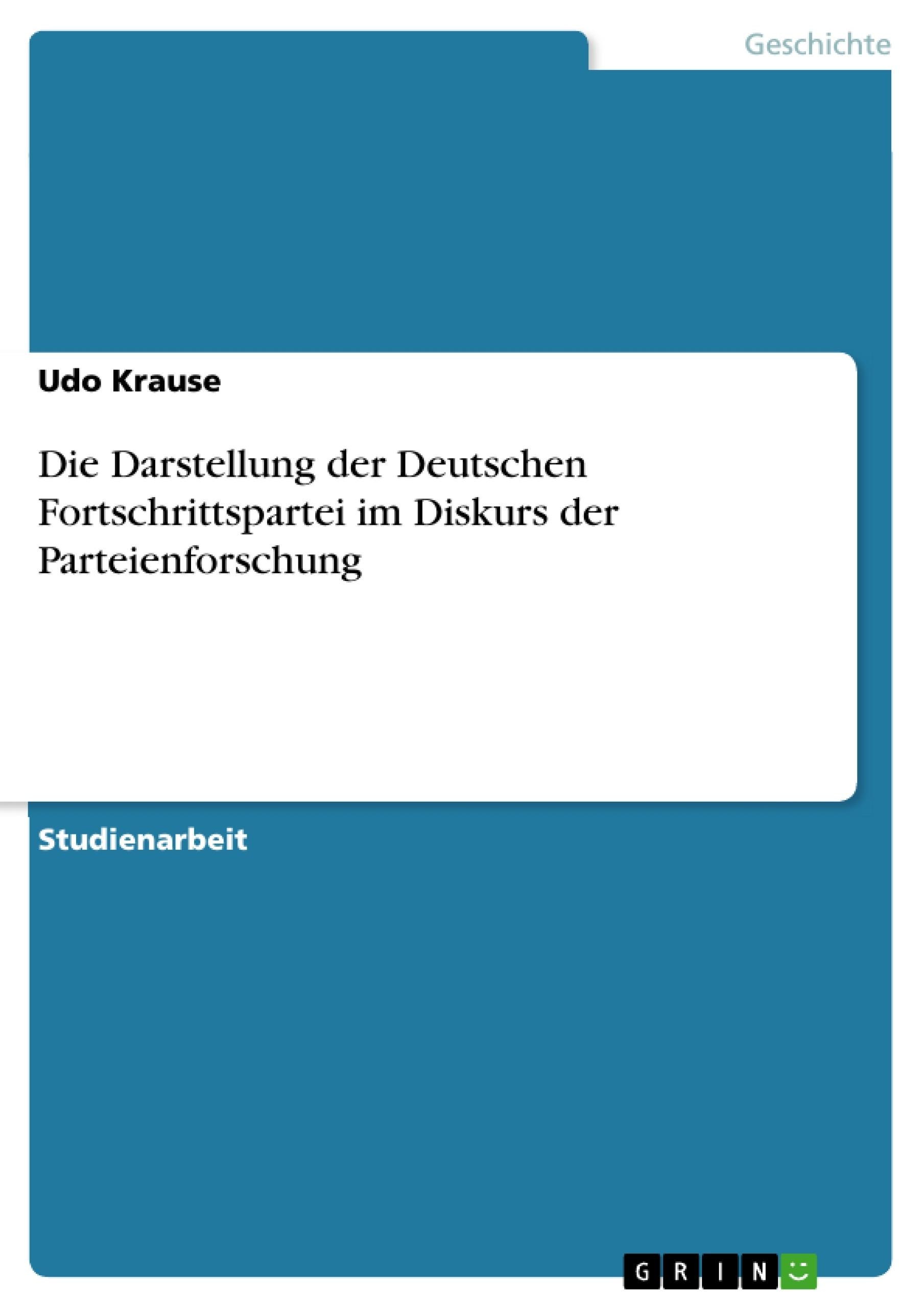 Titel: Die Darstellung der Deutschen Fortschrittspartei im Diskurs der Parteienforschung