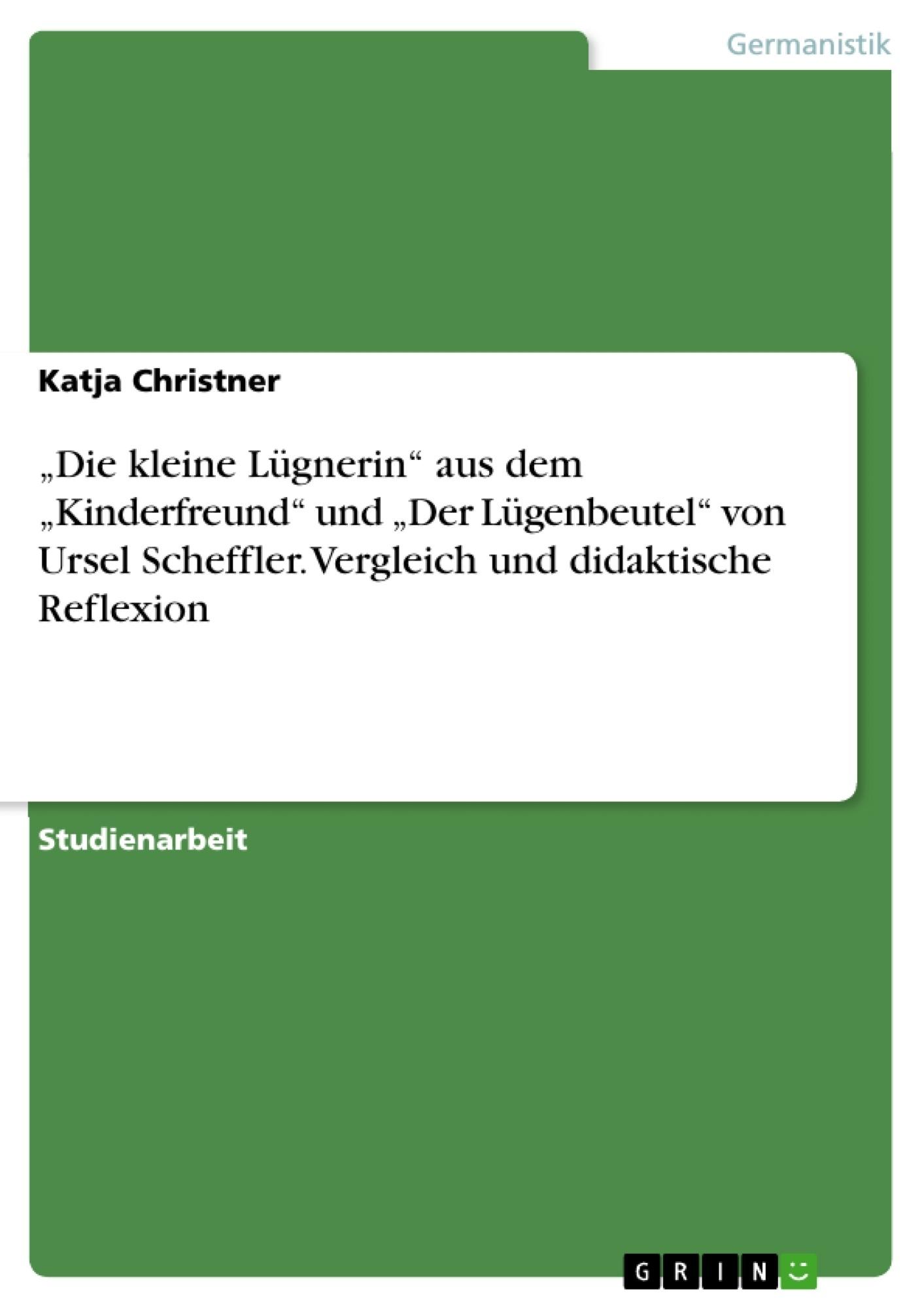 """Titel: """"Die kleine Lügnerin"""" aus dem """"Kinderfreund"""" und  """"Der Lügenbeutel"""" von Ursel Scheffler. Vergleich und didaktische Reflexion"""
