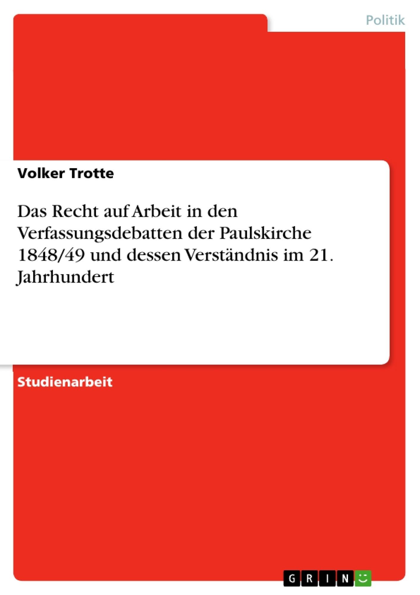Titel: Das Recht auf Arbeit  in den Verfassungsdebatten der Paulskirche 1848/49 und dessen Verständnis im 21. Jahrhundert