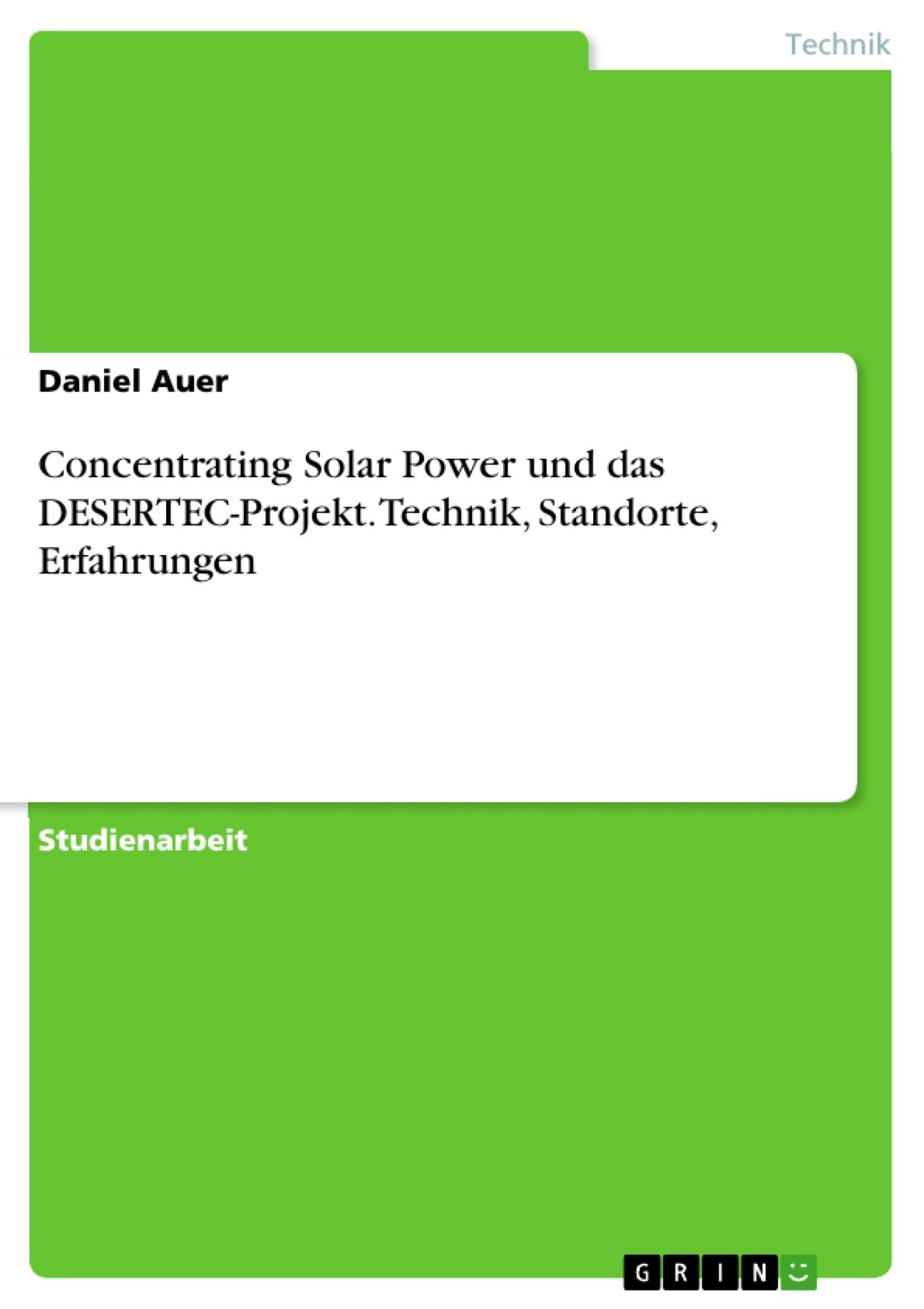 Titel: Concentrating Solar Power und das DESERTEC-Projekt. Technik, Standorte, Erfahrungen