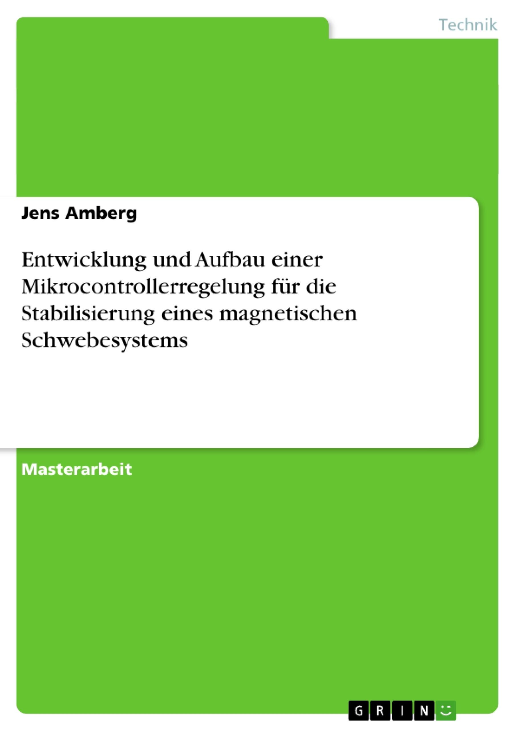 Titel: Entwicklung und Aufbau einer Mikrocontrollerregelung für die Stabilisierung eines magnetischen Schwebesystems