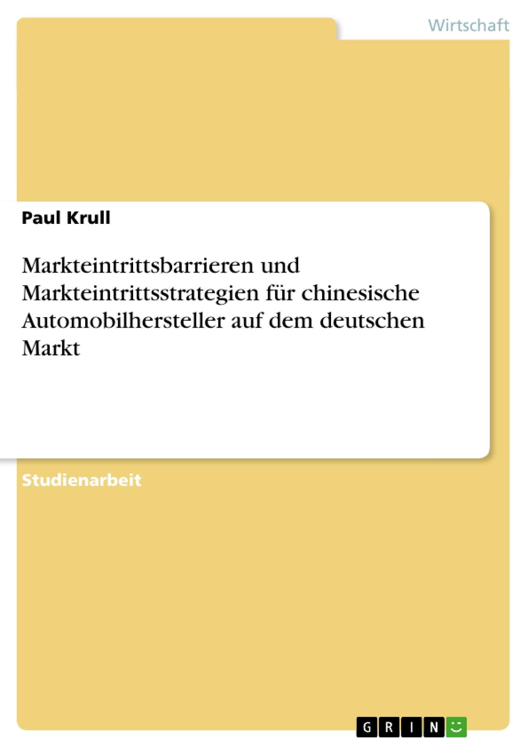 Titel: Markteintrittsbarrieren und Markteintrittsstrategien für chinesische Automobilhersteller auf dem deutschen Markt