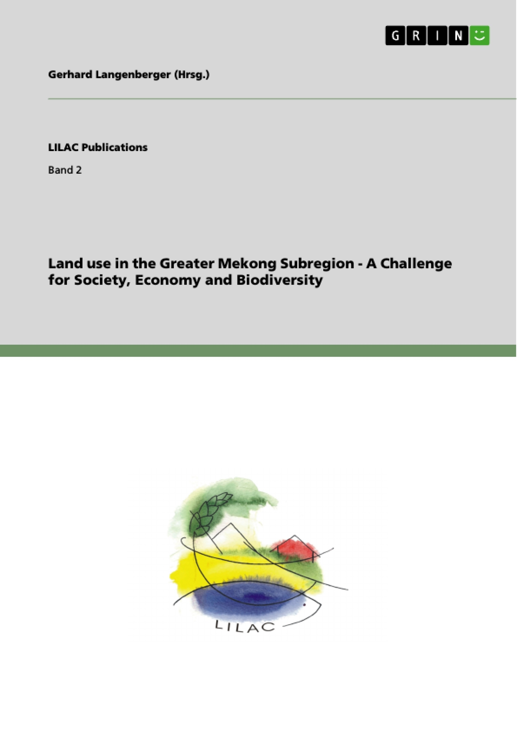 Title: Land use in the Greater Mekong Subregion - A Challenge for Society, Economy and Biodiversity