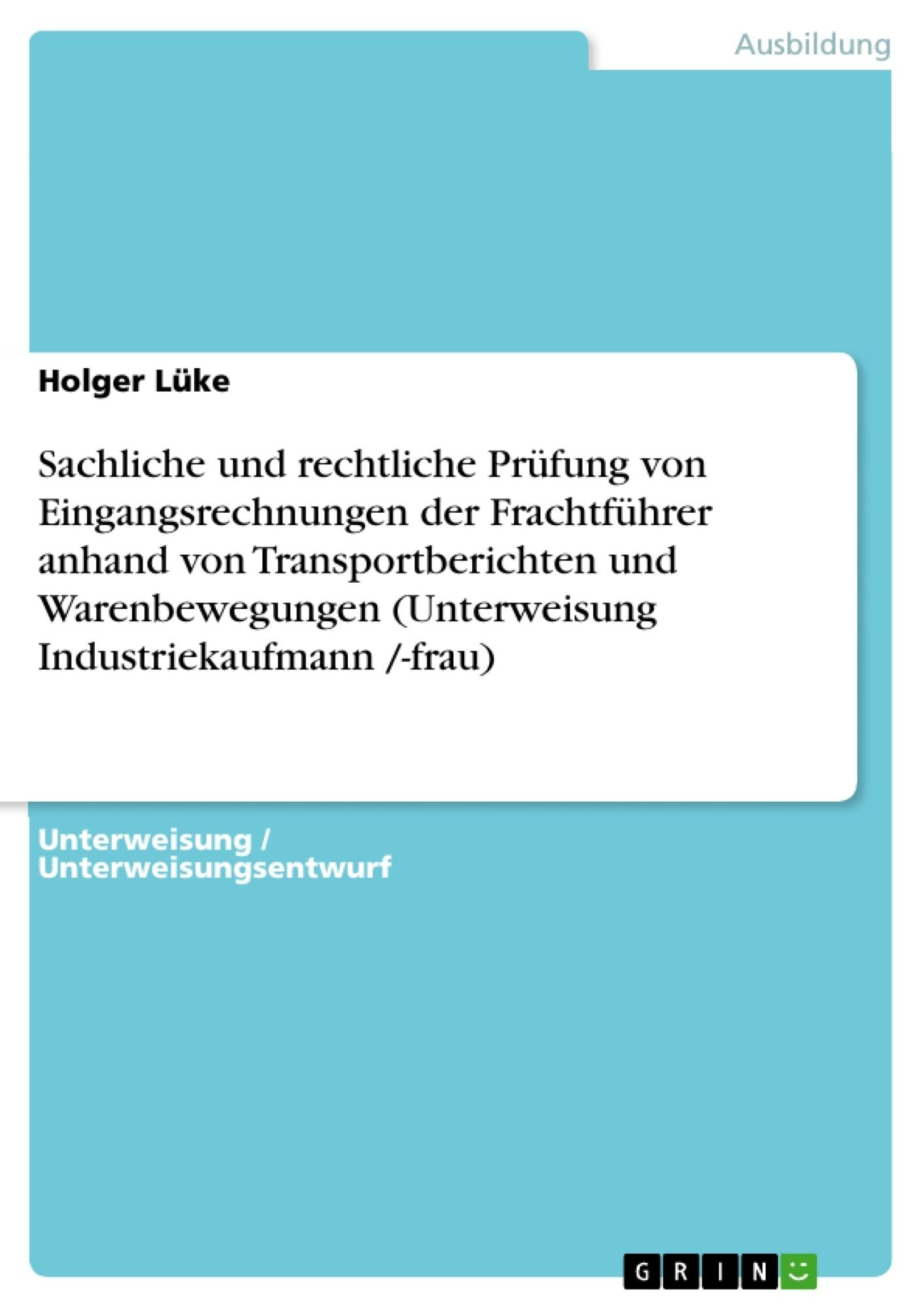 Titel: Sachliche und rechtliche Prüfung von Eingangsrechnungen der Frachtführer anhand von Transportberichten und Warenbewegungen  (Unterweisung Industriekaufmann /-frau)
