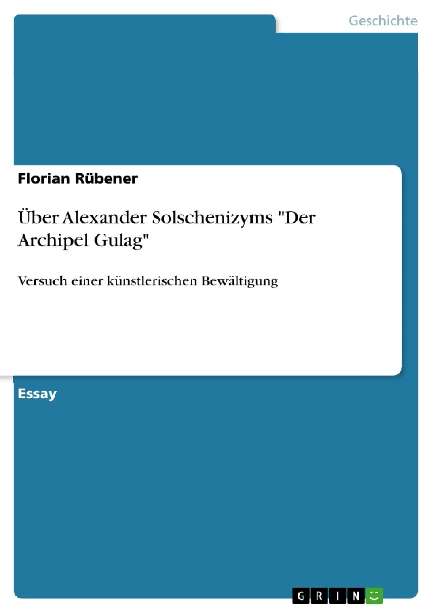 """Titel: Über Alexander Solschenizyms """"Der Archipel Gulag"""""""