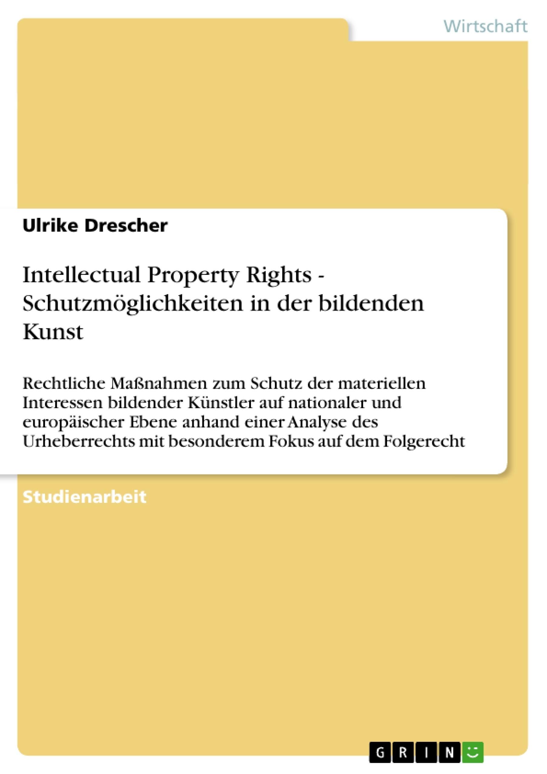 Titel: Intellectual Property Rights - Schutzmöglichkeiten in der bildenden Kunst