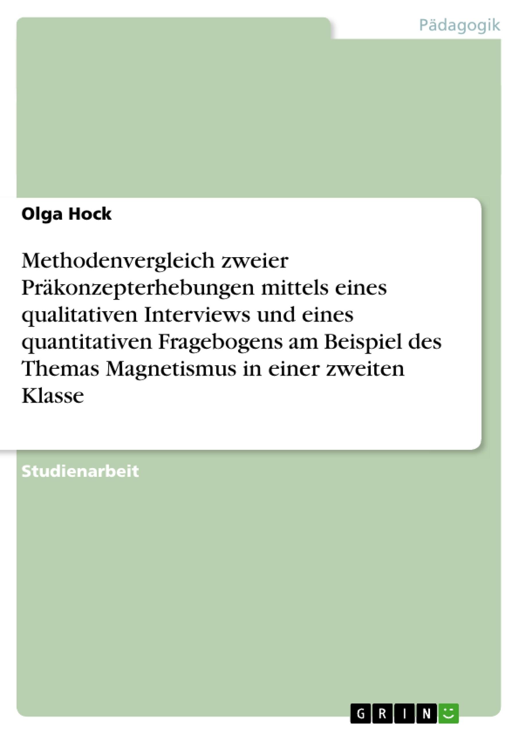 Titel: Methodenvergleich zweier Präkonzepterhebungen mittels eines qualitativen Interviews und eines quantitativen Fragebogens am Beispiel des Themas Magnetismus in einer zweiten Klasse
