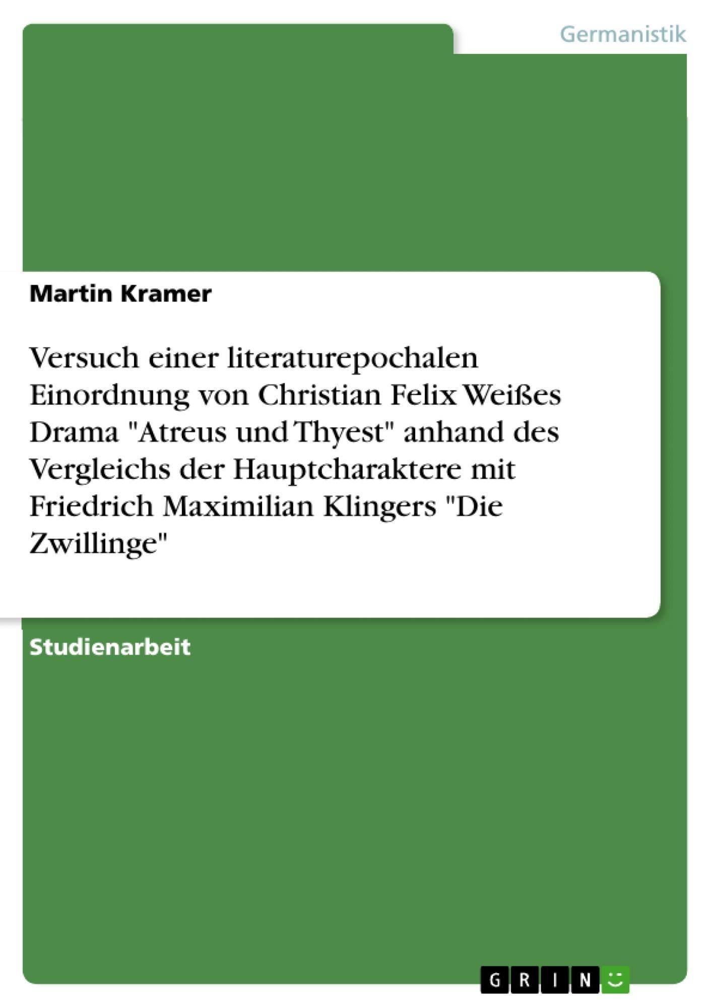 """Titel: Versuch einer literaturepochalen Einordnung von Christian Felix Weißes Drama """"Atreus und Thyest"""" anhand des Vergleichs der Hauptcharaktere mit Friedrich Maximilian Klingers """"Die Zwillinge"""""""