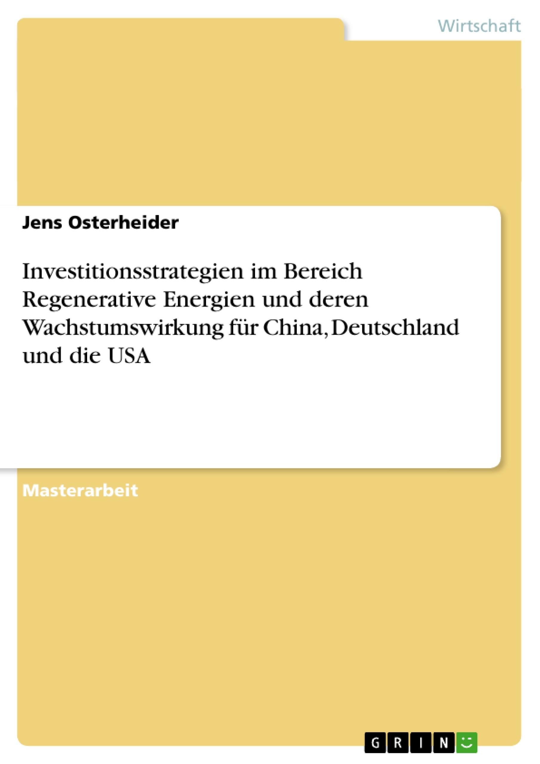 Titel: Investitionsstrategien im Bereich Regenerative Energien und deren Wachstumswirkung für China, Deutschland und die USA