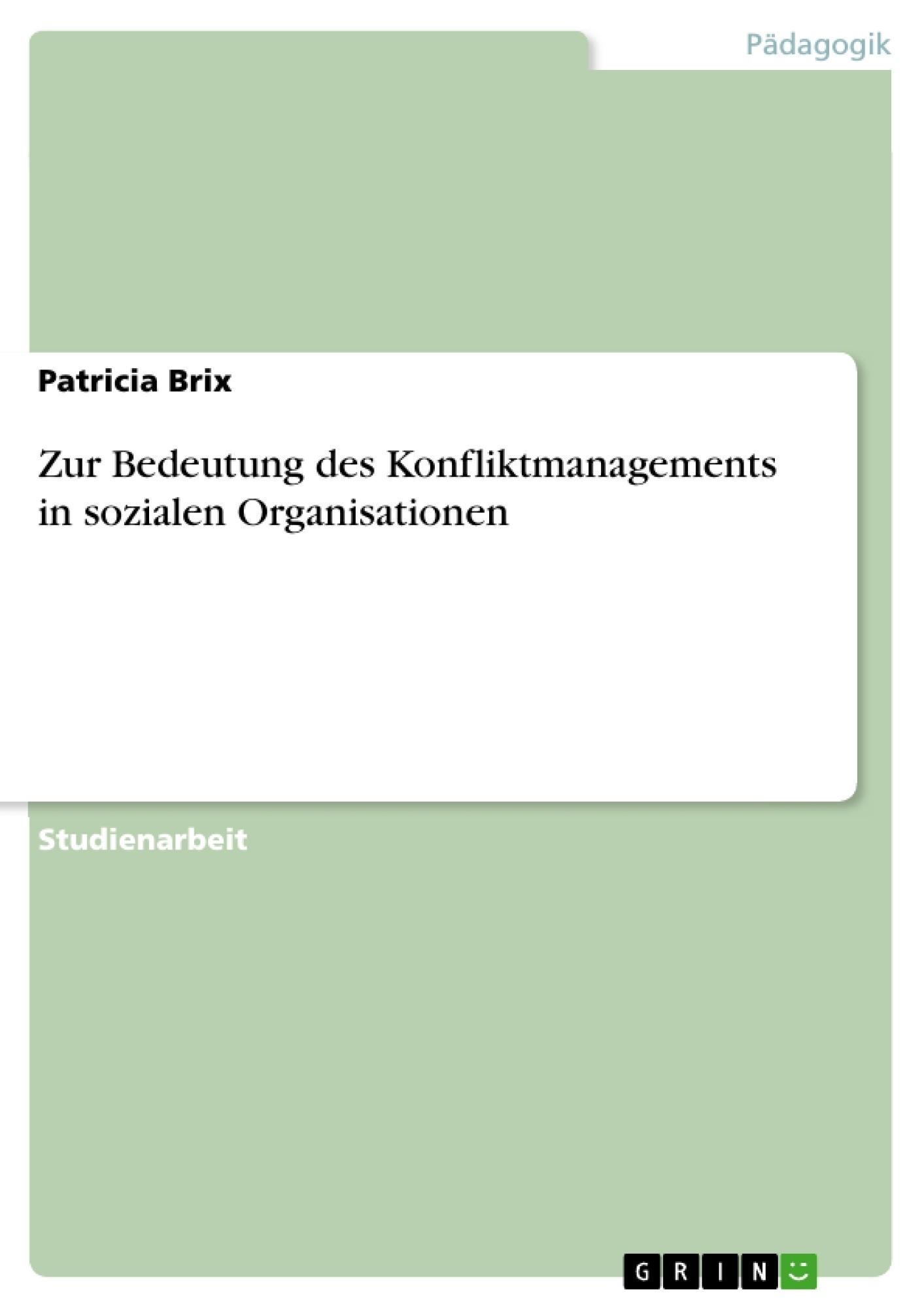 Titel: Zur Bedeutung des Konfliktmanagements in sozialen Organisationen