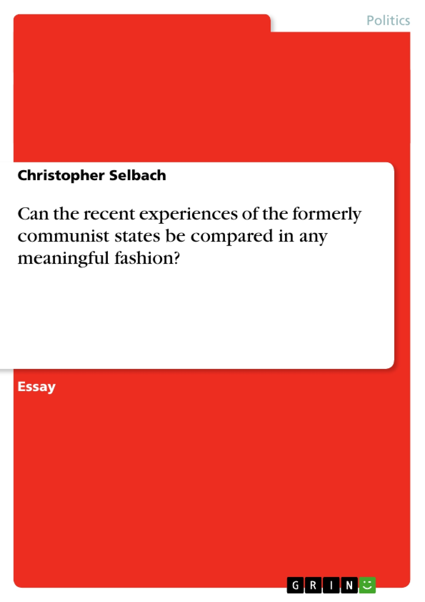 Title: Can the recent experiences of the formerly communist states be compared in any meaningful fashion?