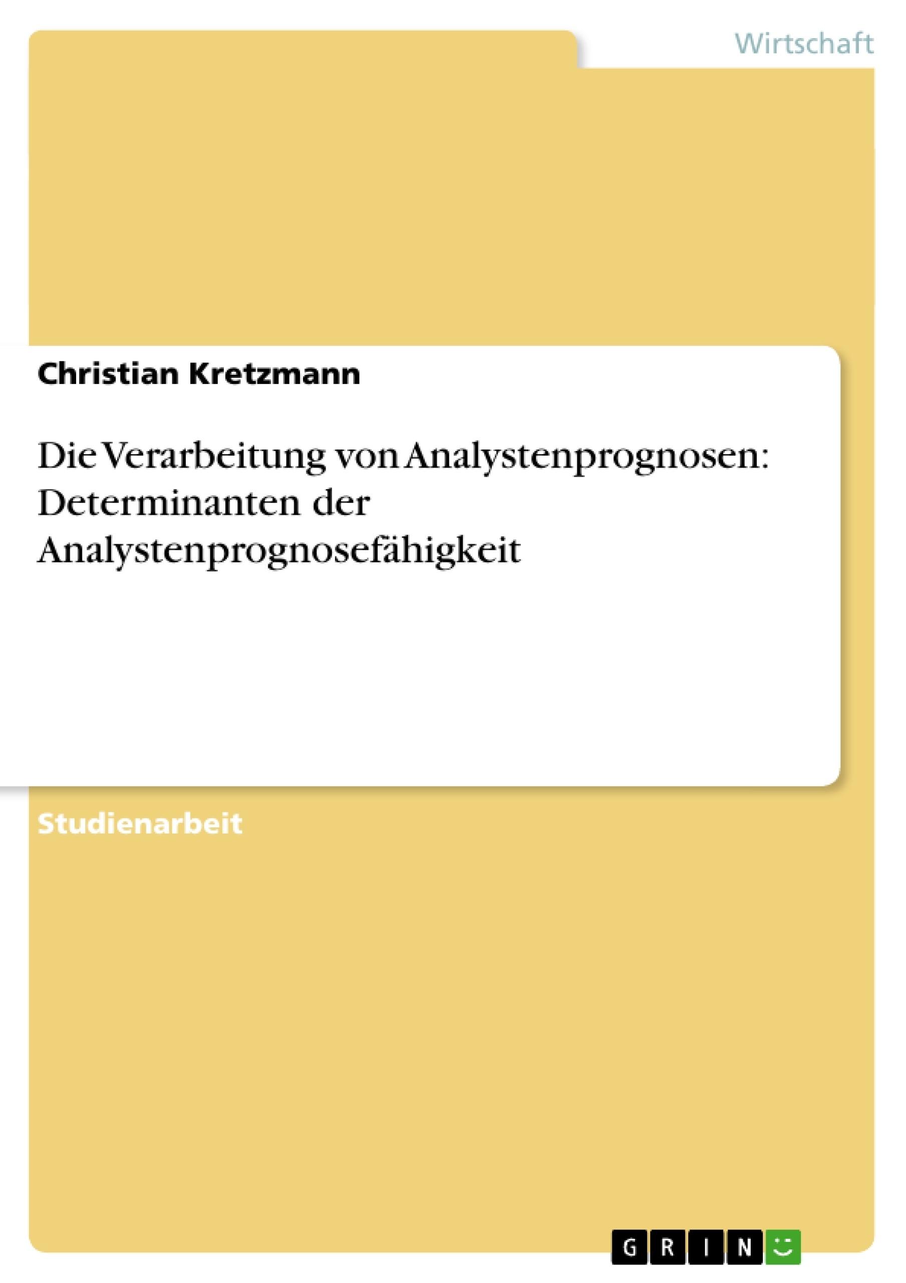 Titel: Die Verarbeitung von Analystenprognosen: Determinanten der Analystenprognosefähigkeit