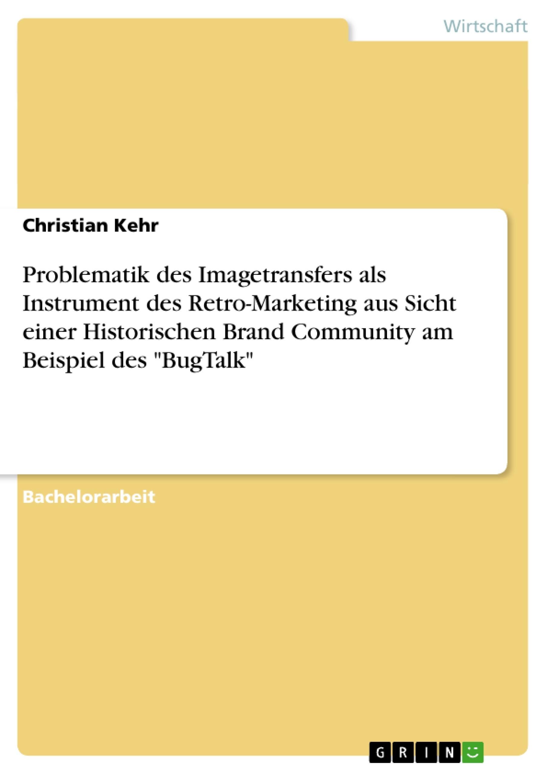 """Titel: Problematik des Imagetransfers als Instrument des Retro-Marketing aus Sicht einer Historischen Brand Community am Beispiel des """"BugTalk"""""""