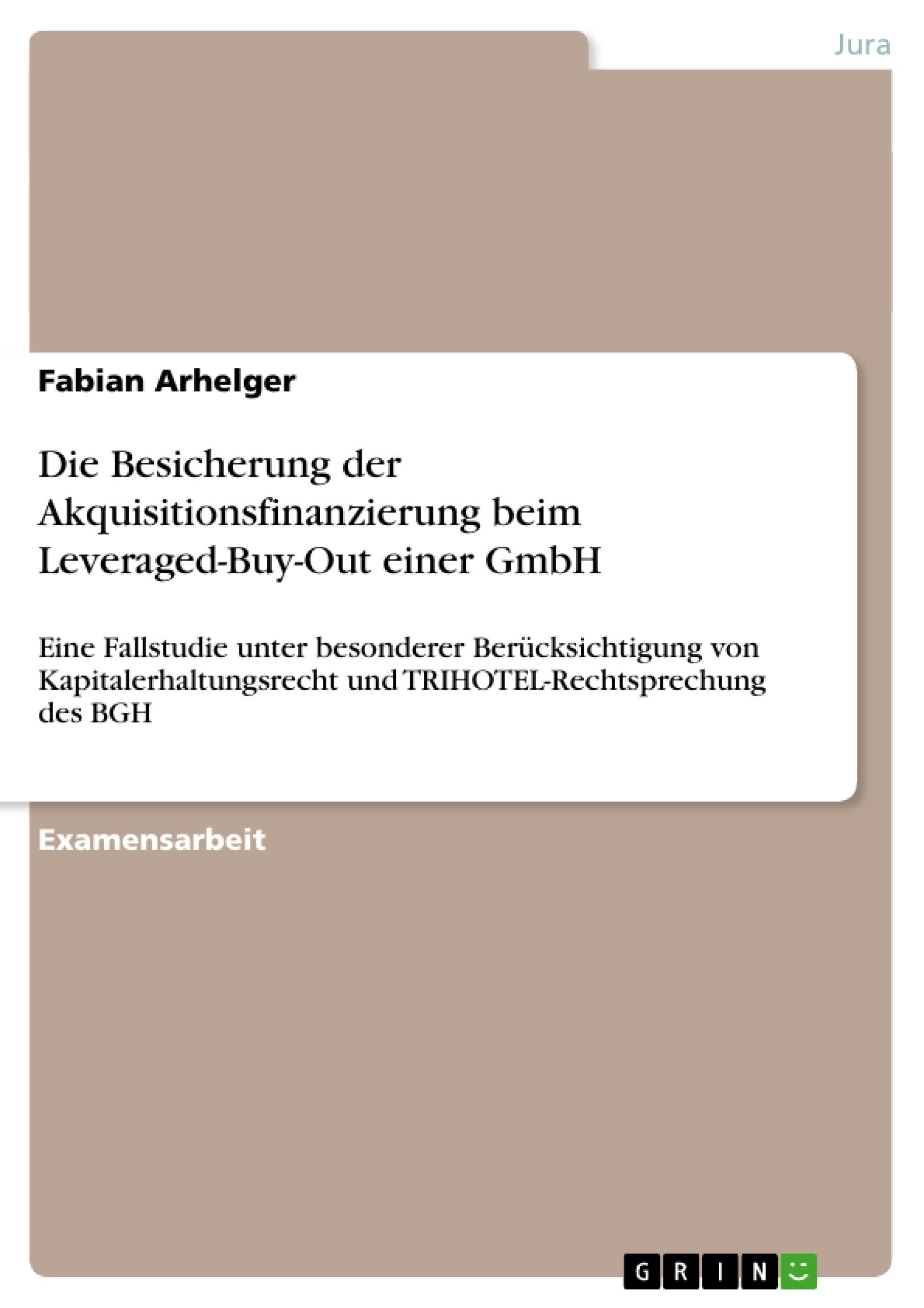 Titel: Die Besicherung der Akquisitionsfinanzierung beim Leveraged-Buy-Out einer GmbH