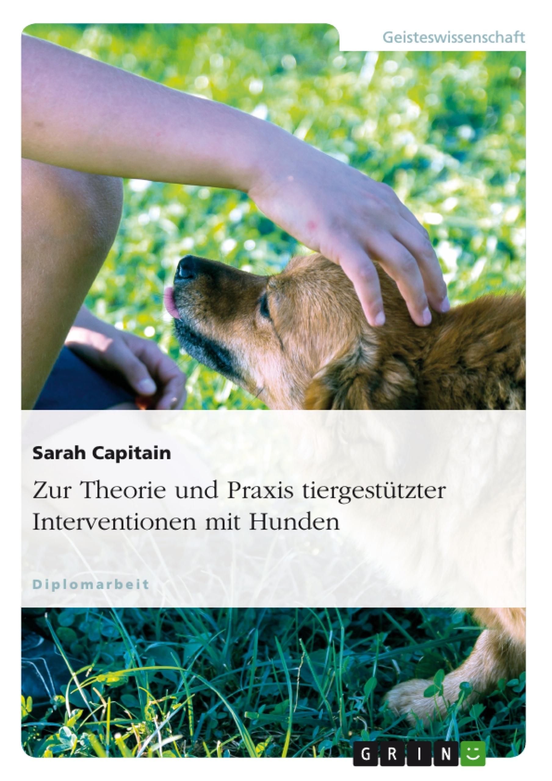 Titel: Zur Theorie und Praxis tiergestützter Interventionen mit Hunden