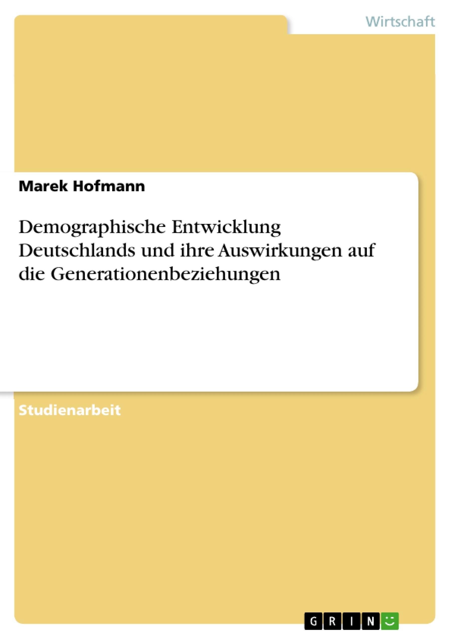 Titel: Demographische Entwicklung Deutschlands und ihre Auswirkungen auf die Generationenbeziehungen