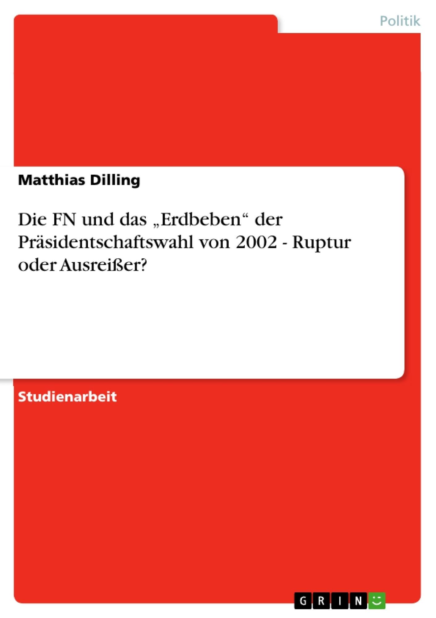 """Titel: Die FN und das """"Erdbeben"""" der Präsidentschaftswahl von 2002 - Ruptur oder Ausreißer?"""