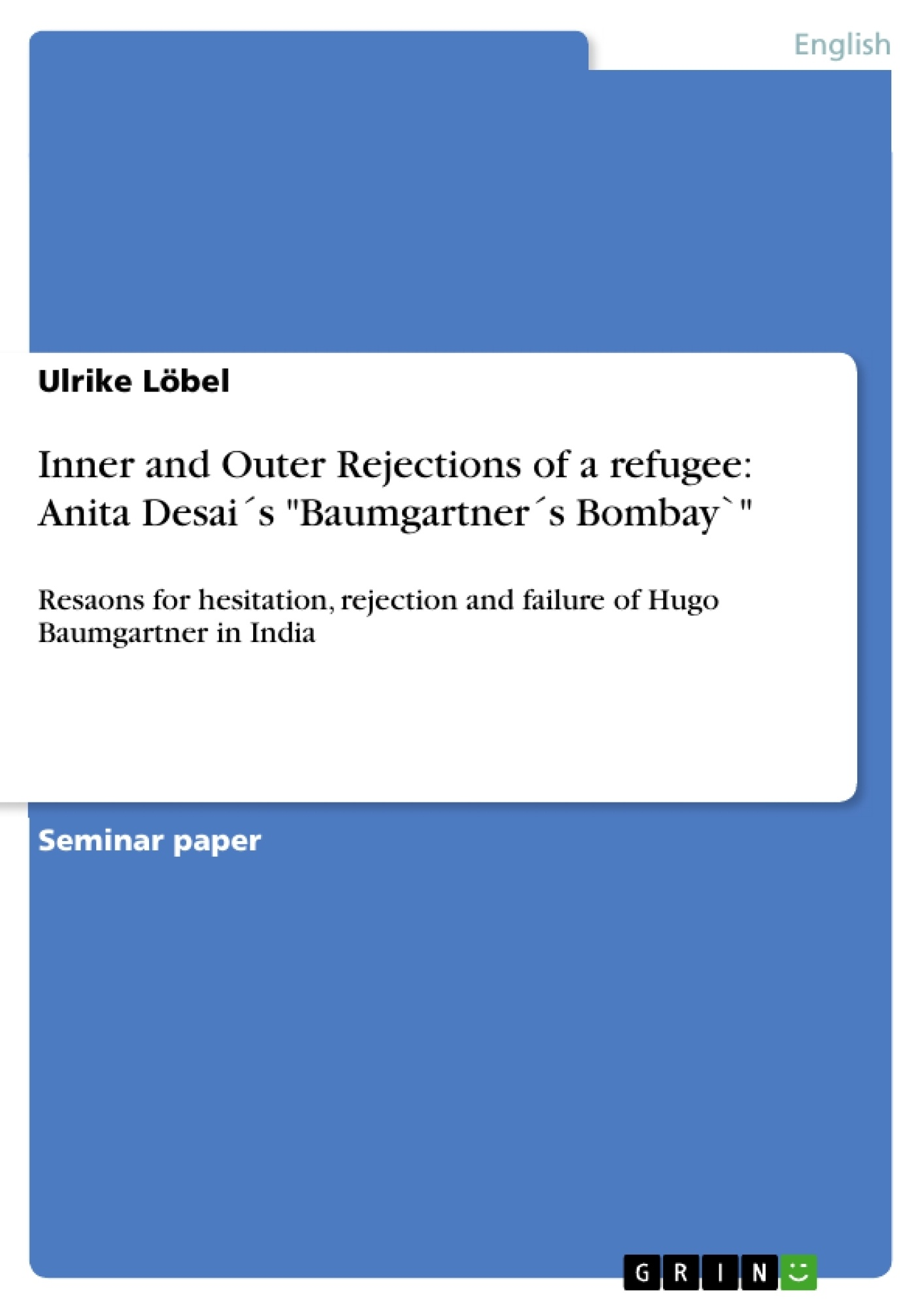 """Title: Inner and Outer Rejections of a refugee: Anita Desai´s """"Baumgartner´s Bombay`"""""""