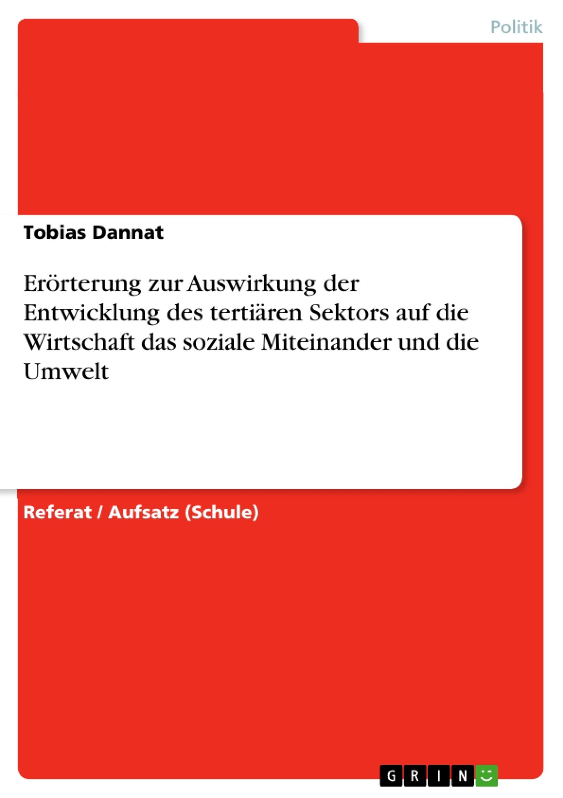 Titel: Erörterung zur Auswirkung der Entwicklung des tertiären Sektors auf  die Wirtschaft das soziale Miteinander und  die Umwelt