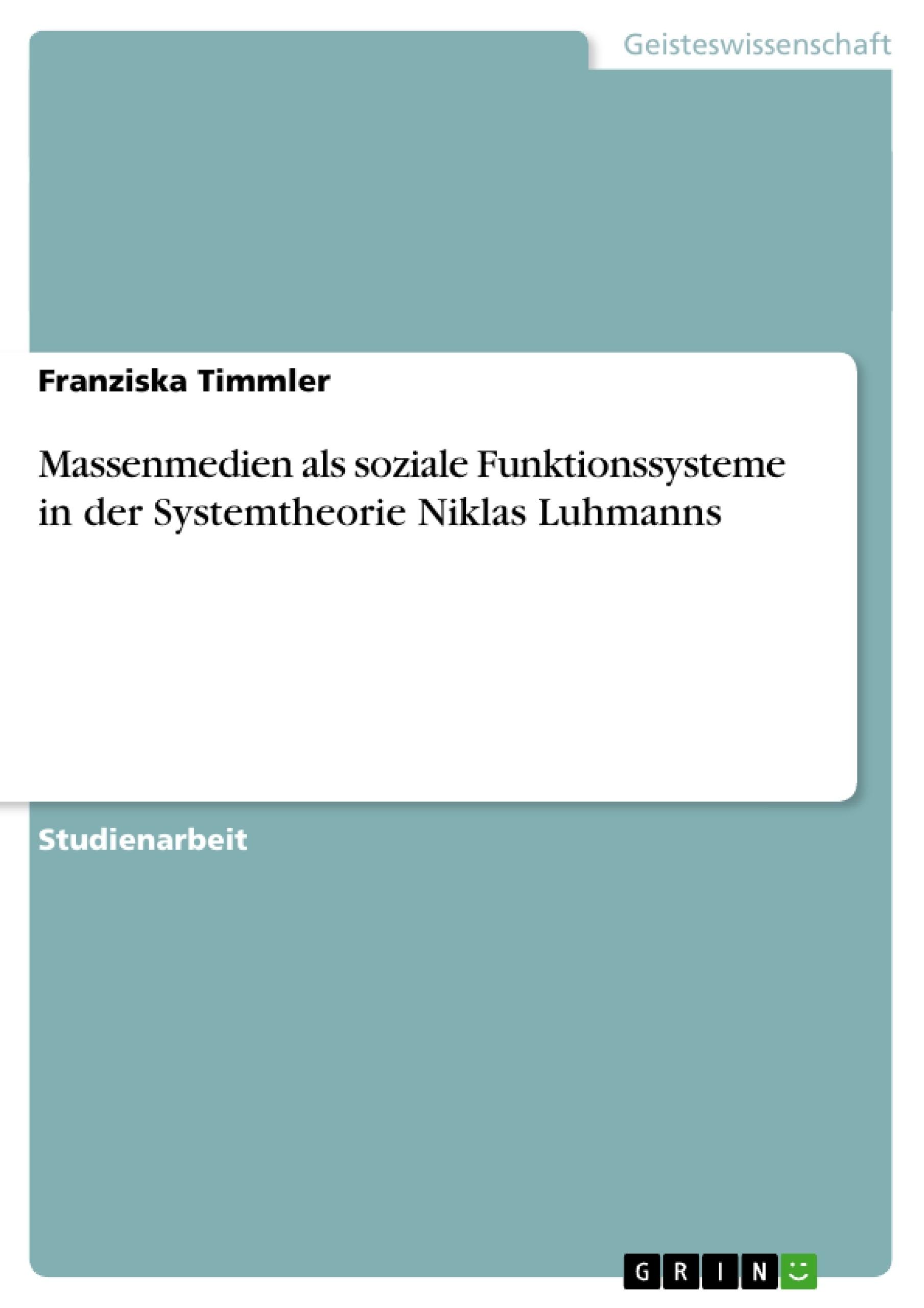 Titel: Massenmedien als soziale Funktionssysteme in der Systemtheorie Niklas Luhmanns