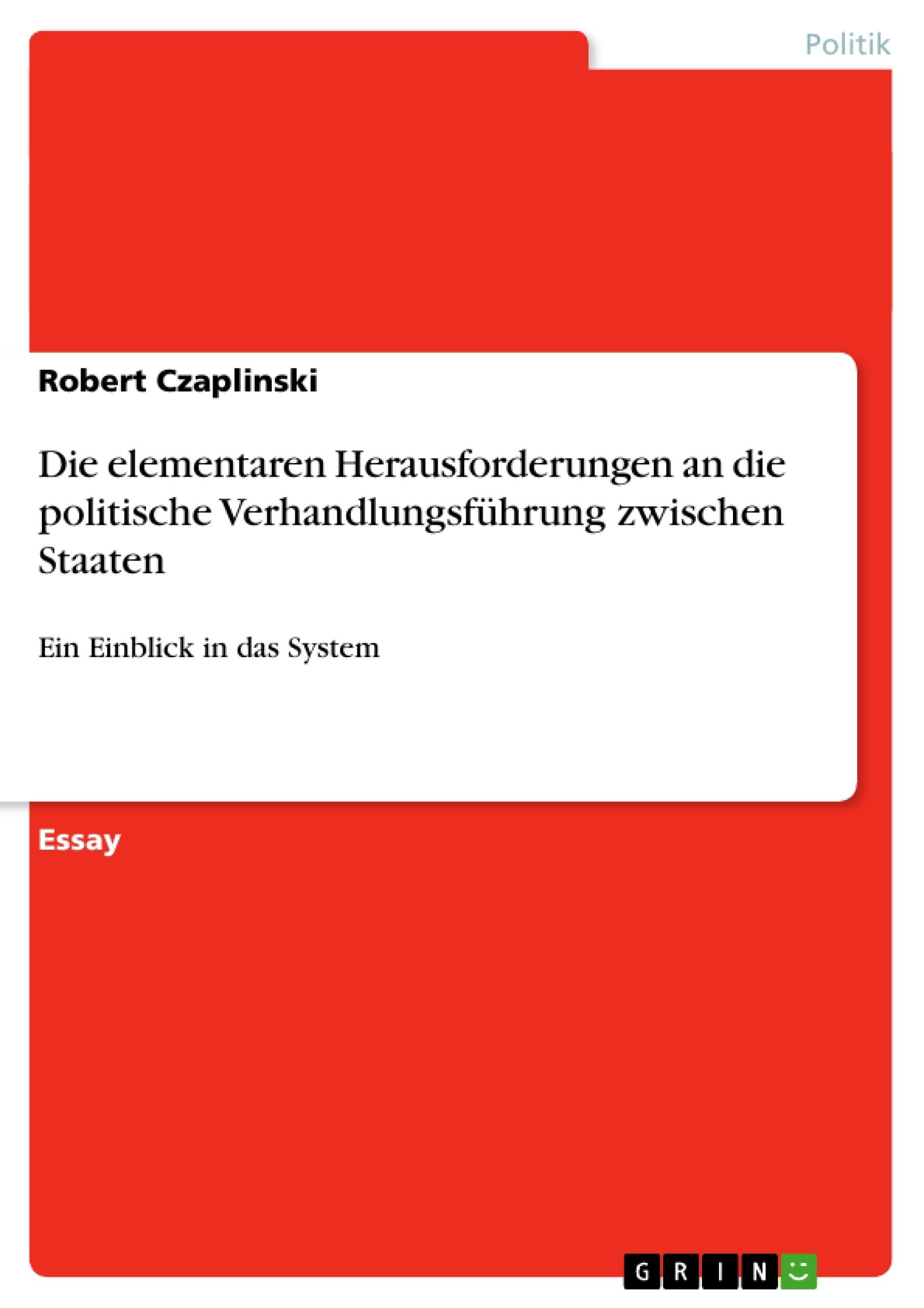 Titel: Die elementaren Herausforderungen an die politische Verhandlungsführung zwischen Staaten
