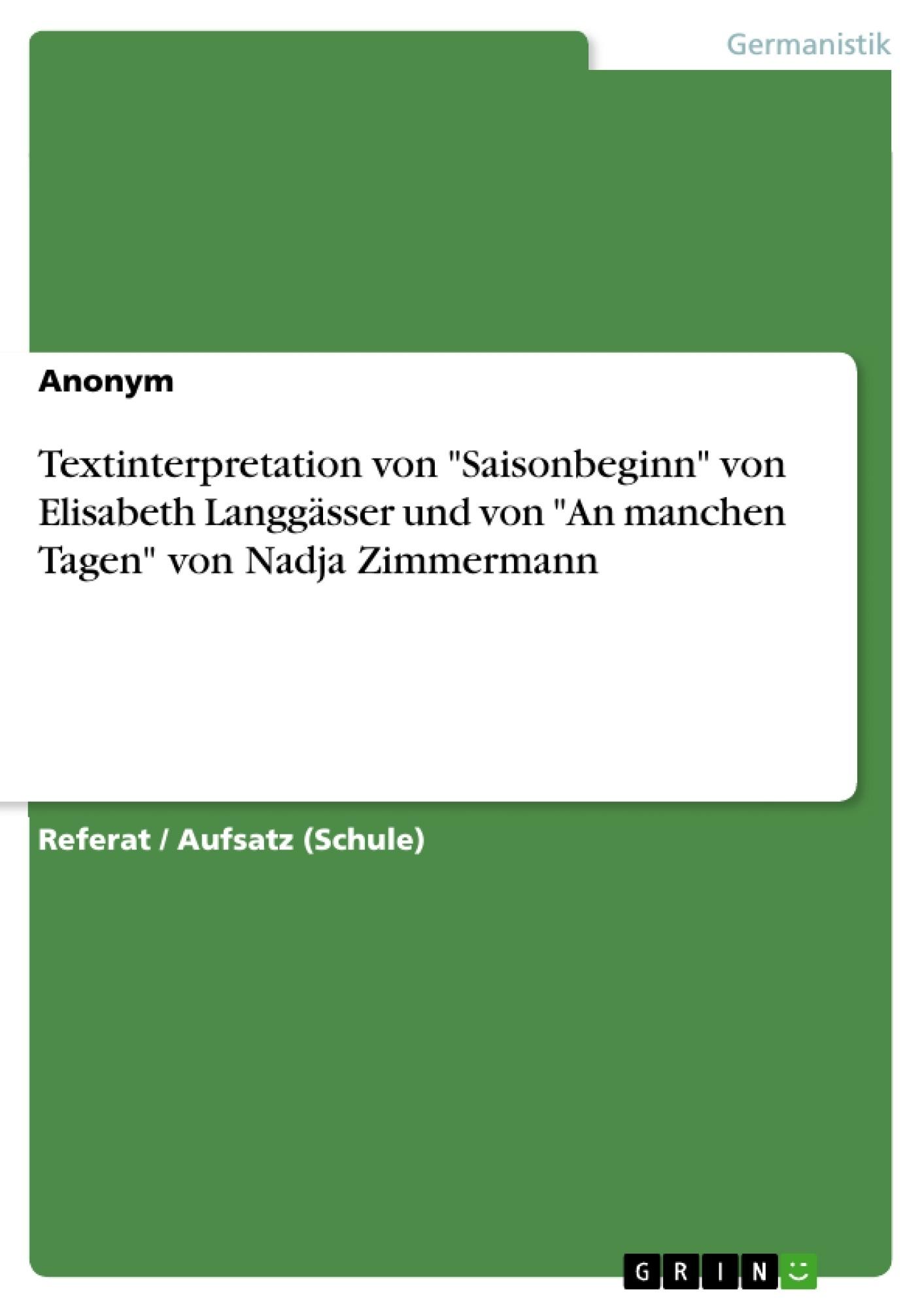 """Titel: Textinterpretation von """"Saisonbeginn"""" von Elisabeth Langgässer und von """"An manchen Tagen"""" von Nadja Zimmermann"""