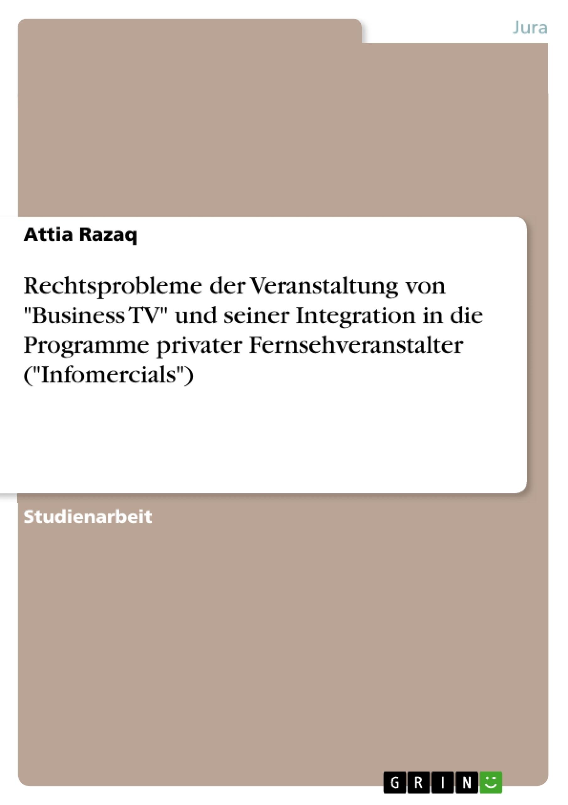 """Titel: Rechtsprobleme der Veranstaltung von """"Business TV"""" und seiner Integration in die Programme privater Fernsehveranstalter (""""Infomercials"""")"""