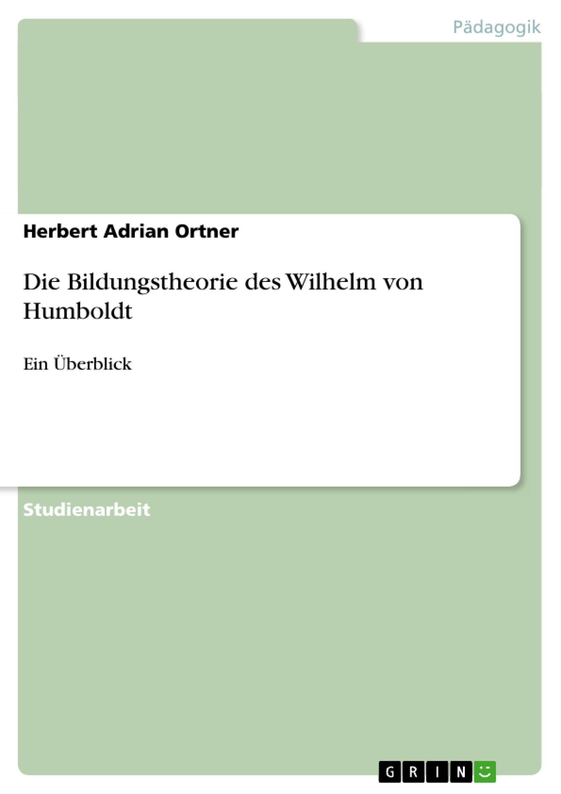 Titel: Die Bildungstheorie des Wilhelm von Humboldt