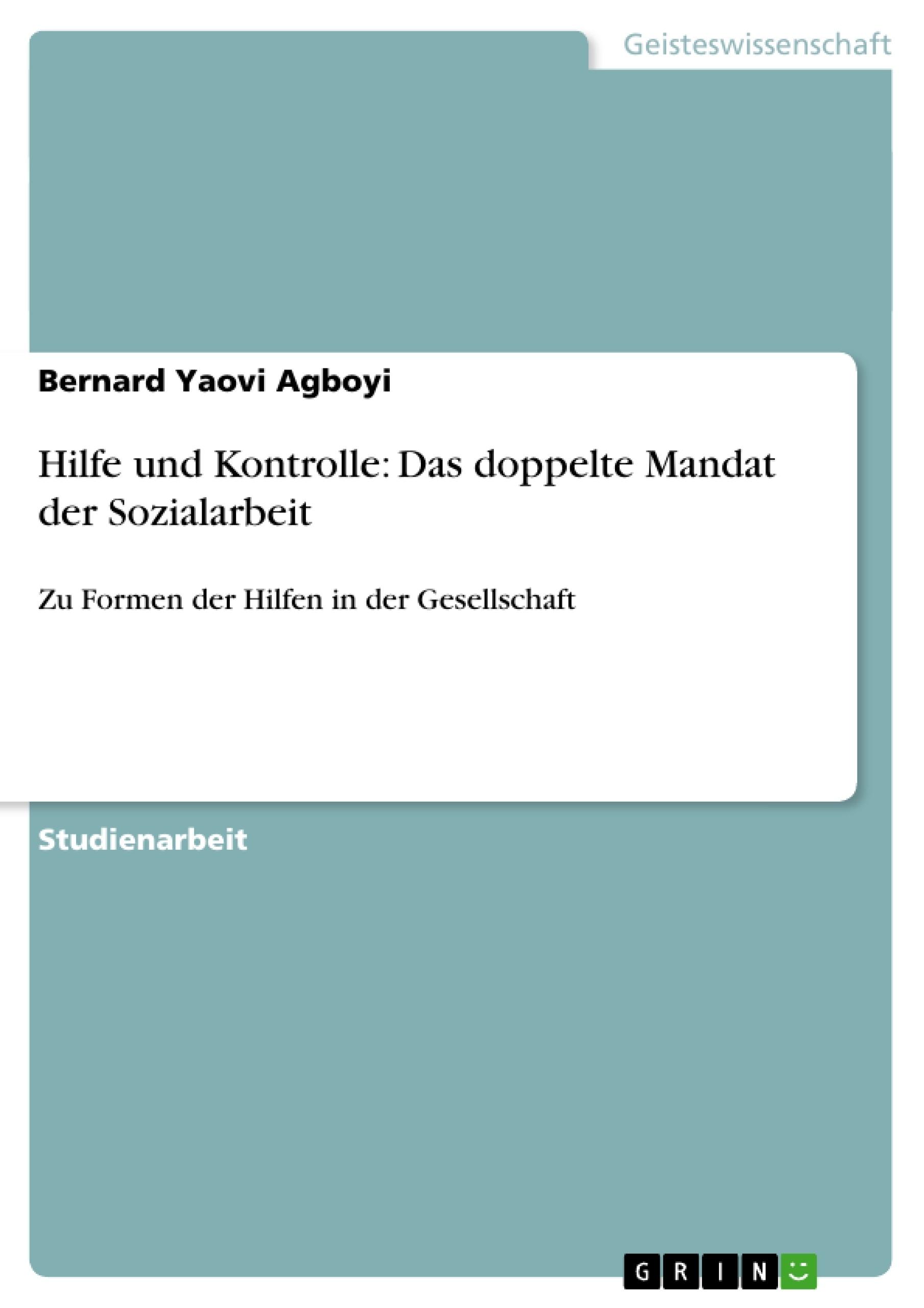 Titel: Hilfe und Kontrolle: Das doppelte Mandat der Sozialarbeit