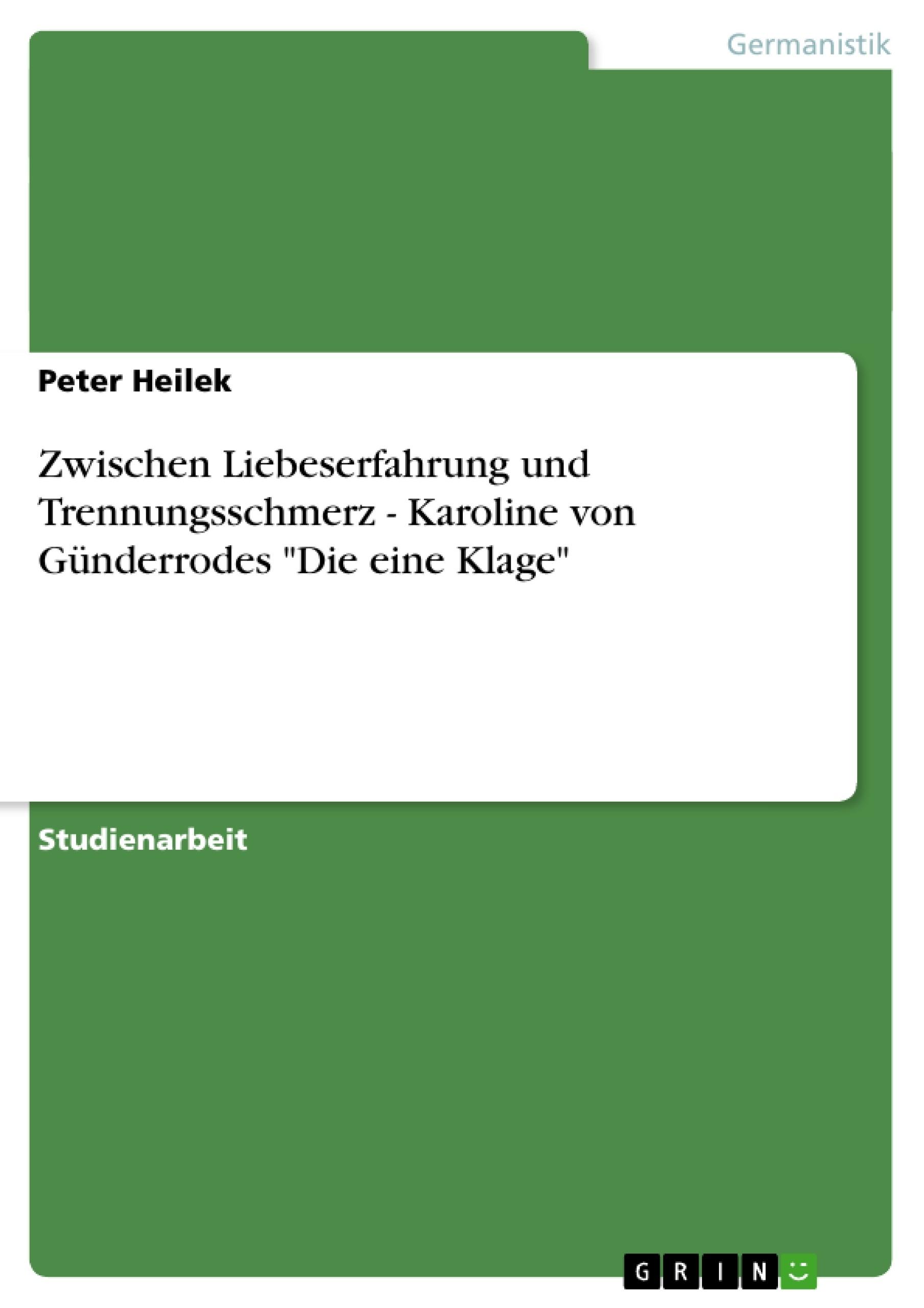 """Titel: Zwischen Liebeserfahrung und Trennungsschmerz - Karoline von Günderrodes """"Die eine Klage"""""""