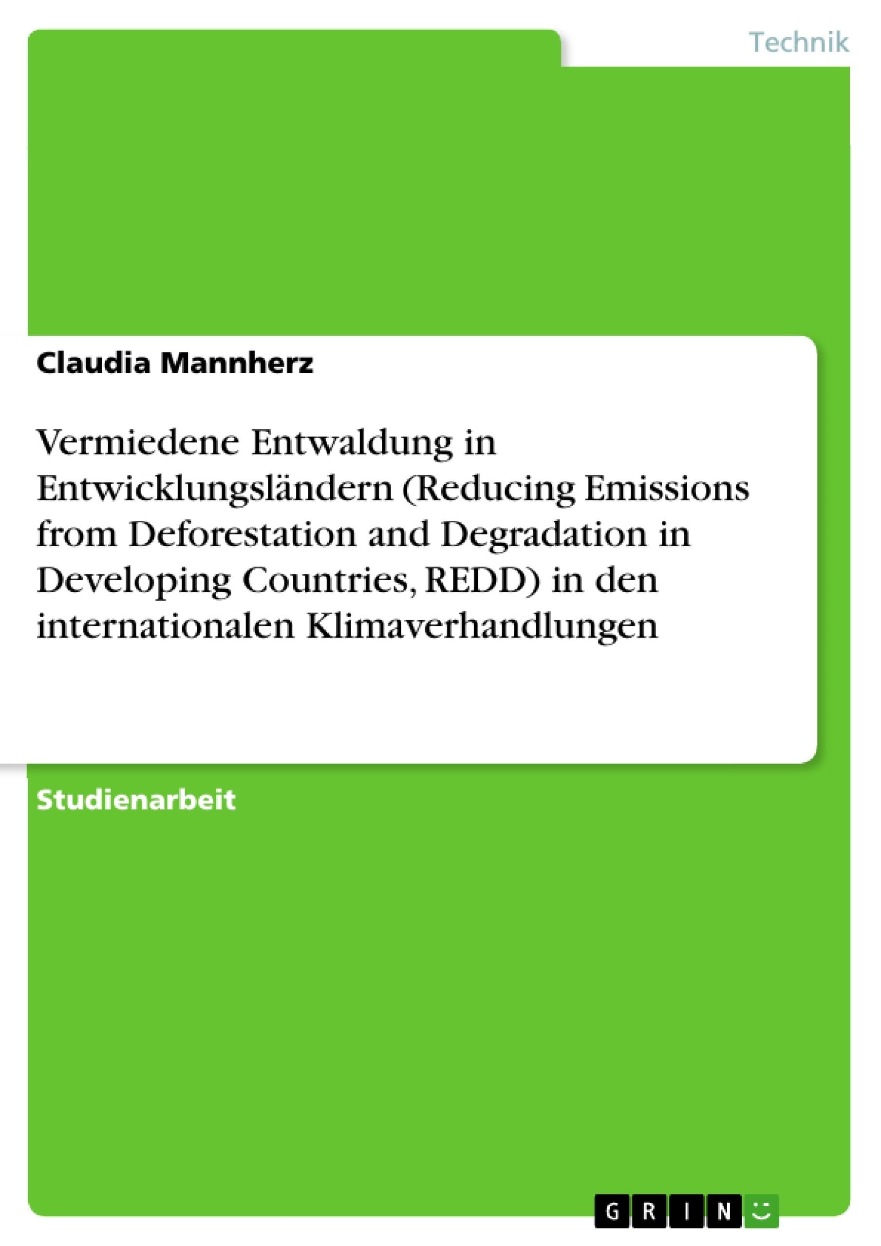 Titel: Vermiedene Entwaldung in Entwicklungsländern (Reducing Emissions from Deforestation and Degradation in Developing Countries, REDD) in den internationalen Klimaverhandlungen