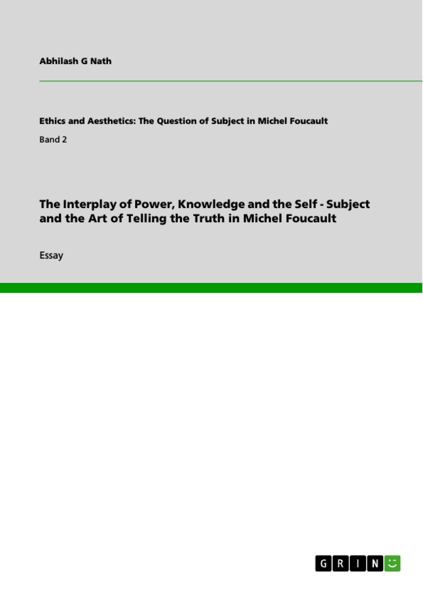 Title: The Interplay of Power, Knowledge and the Self - Subject and the Art of Telling the Truth in Michel Foucault