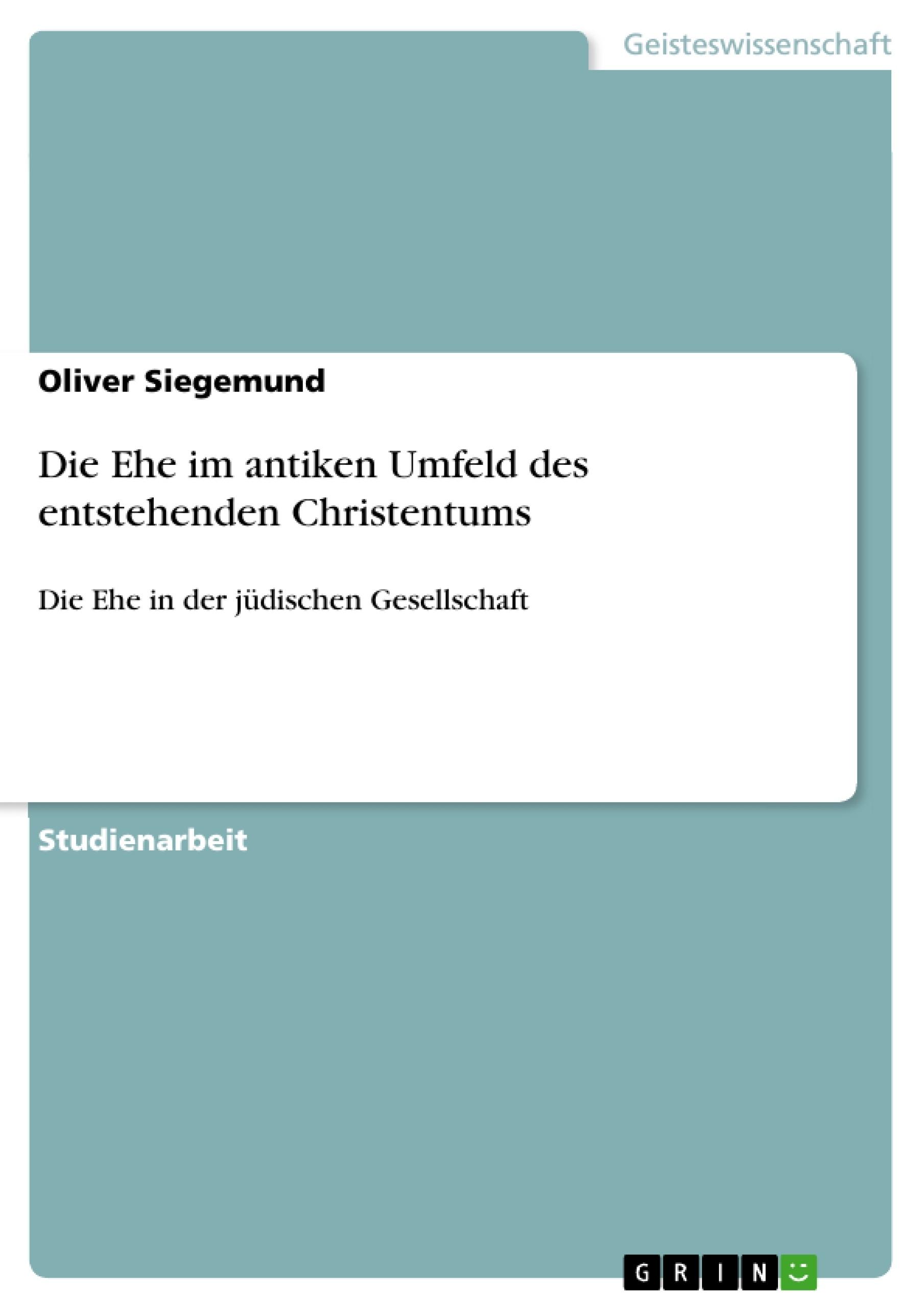 Titel: Die Ehe im antiken Umfeld des entstehenden Christentums