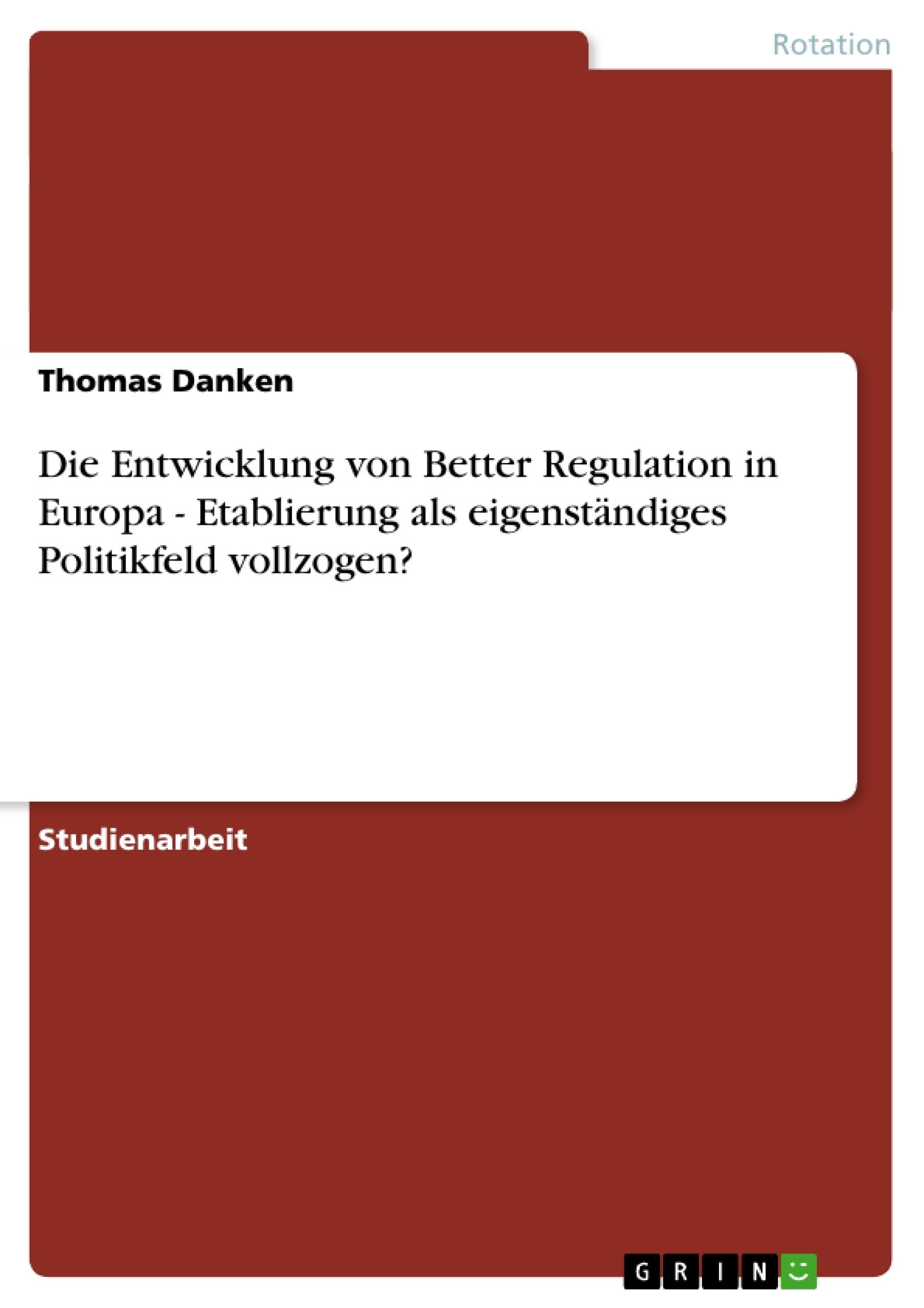 Titel: Die Entwicklung von Better Regulation in Europa - Etablierung als eigenständiges Politikfeld vollzogen?