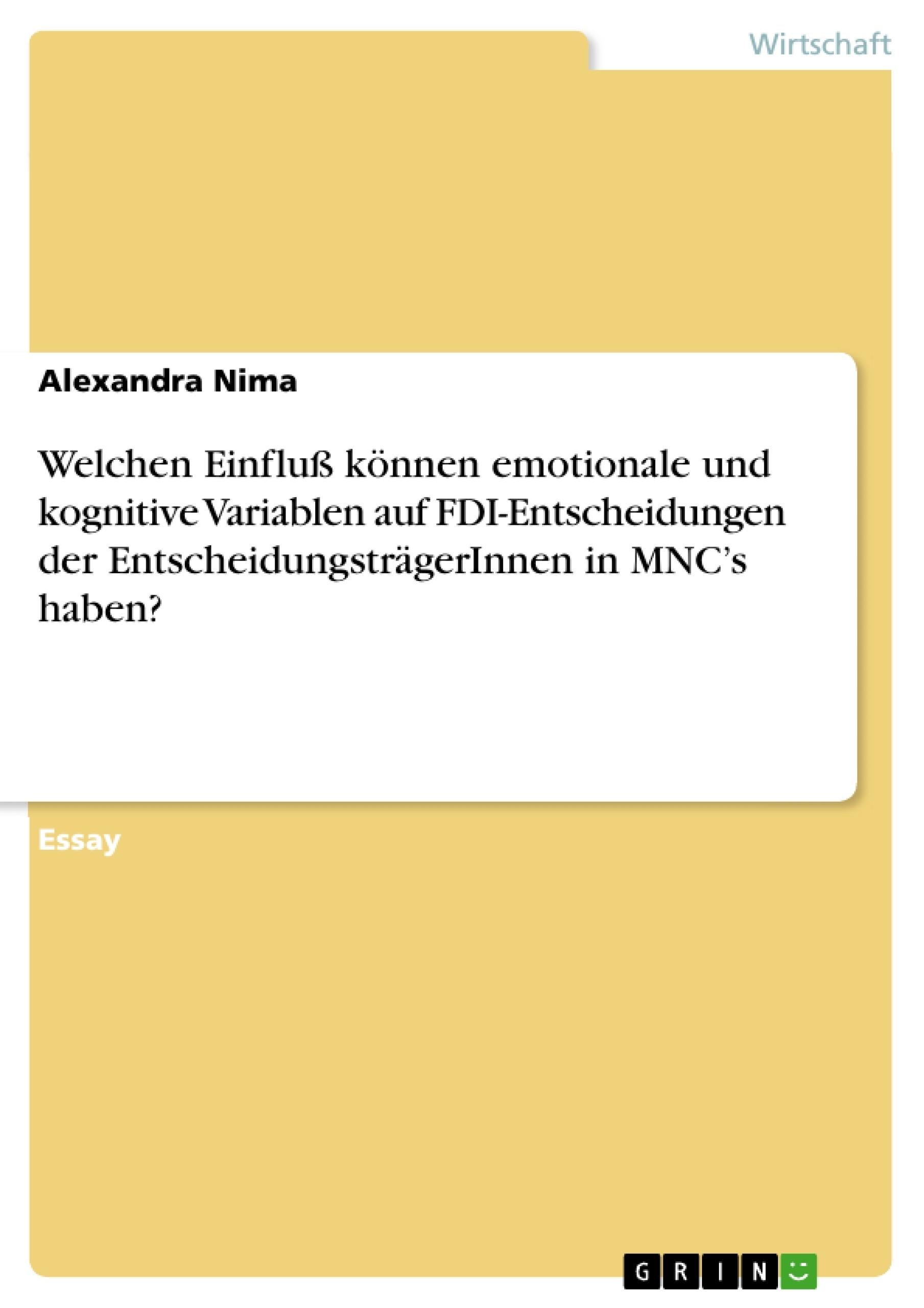 Titel: Welchen Einfluß können emotionale und kognitive Variablen auf FDI-Entscheidungen der EntscheidungsträgerInnen in MNC's haben?