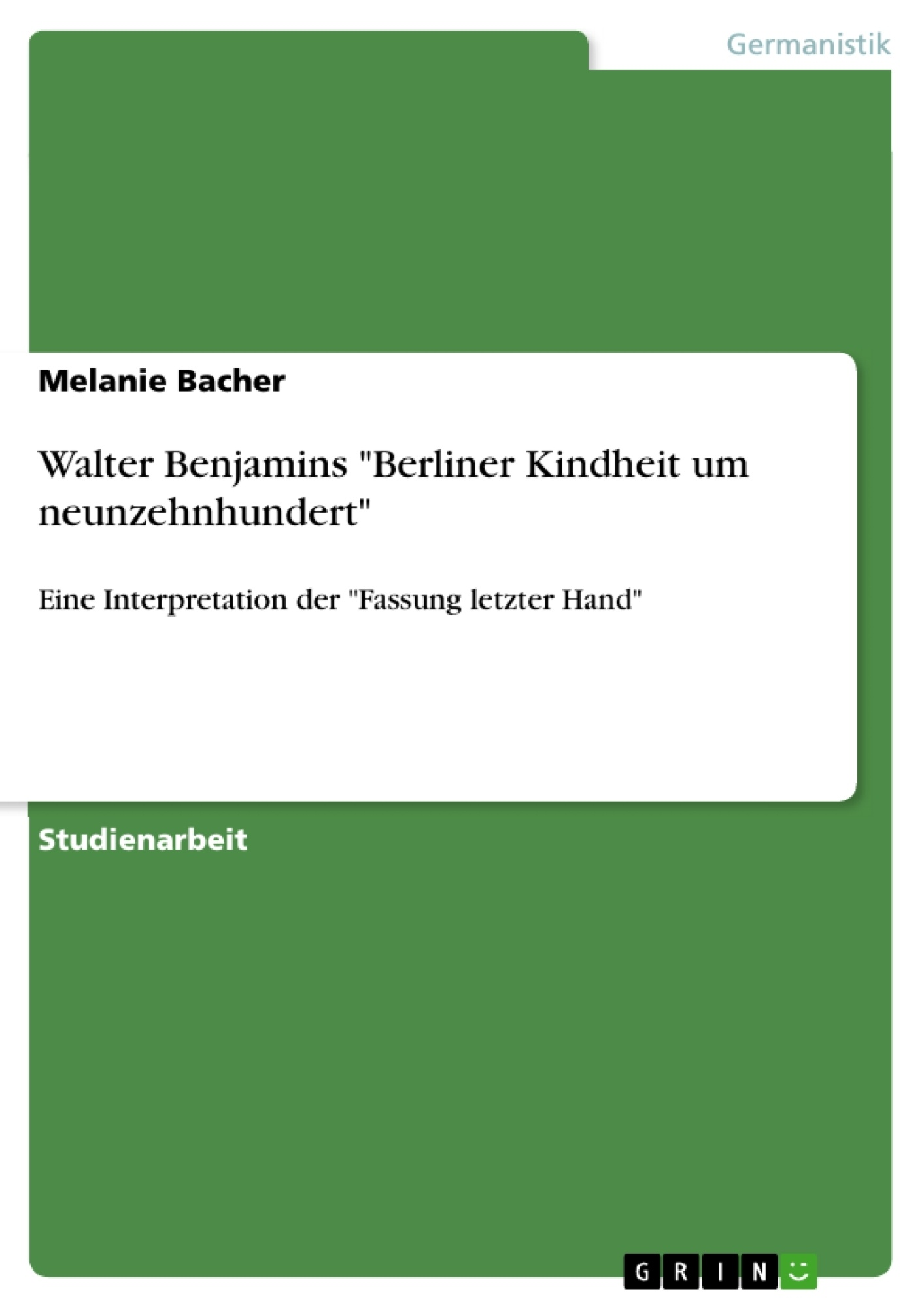 """Titel: Walter Benjamins """"Berliner Kindheit um neunzehnhundert"""""""