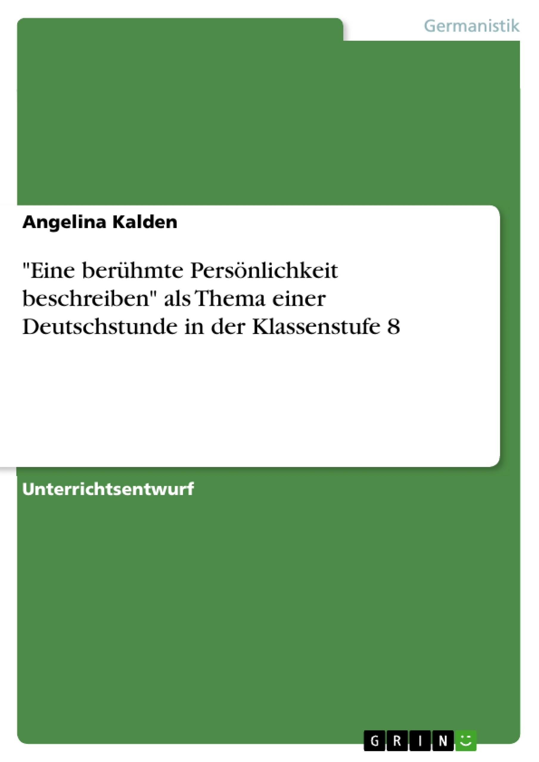 """Titel: """"Eine berühmte Persönlichkeit beschreiben"""" als Thema einer Deutschstunde in der Klassenstufe 8"""