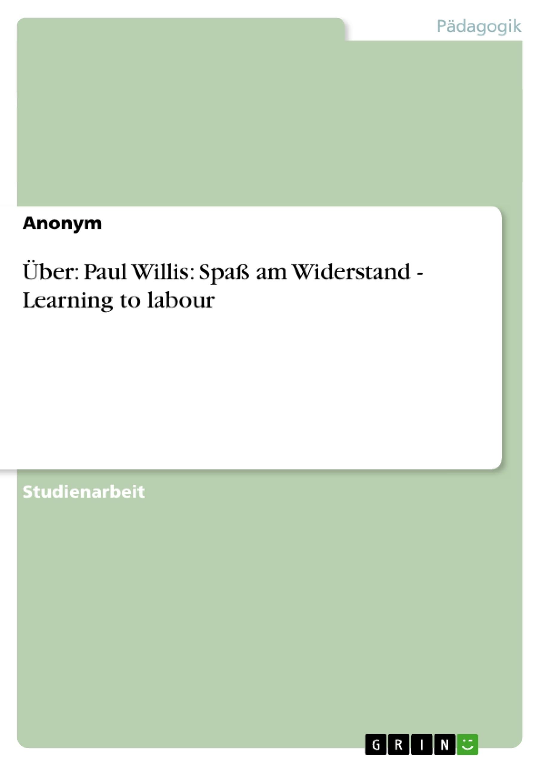 Titel: Über: Paul Willis: Spaß am Widerstand - Learning to labour