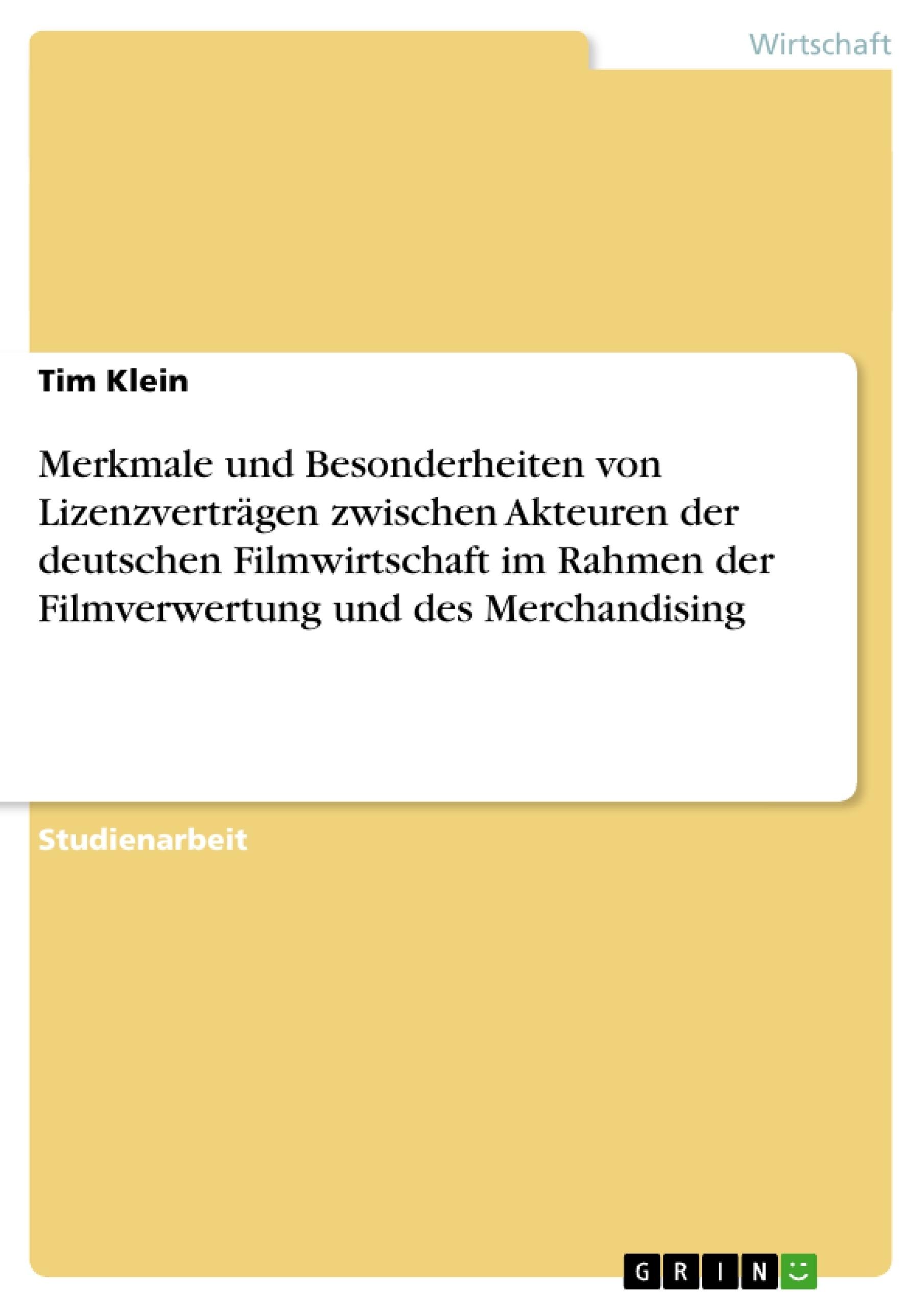 Titel: Merkmale und Besonderheiten von Lizenzverträgen zwischen Akteuren der deutschen Filmwirtschaft im Rahmen der Filmverwertung und des Merchandising