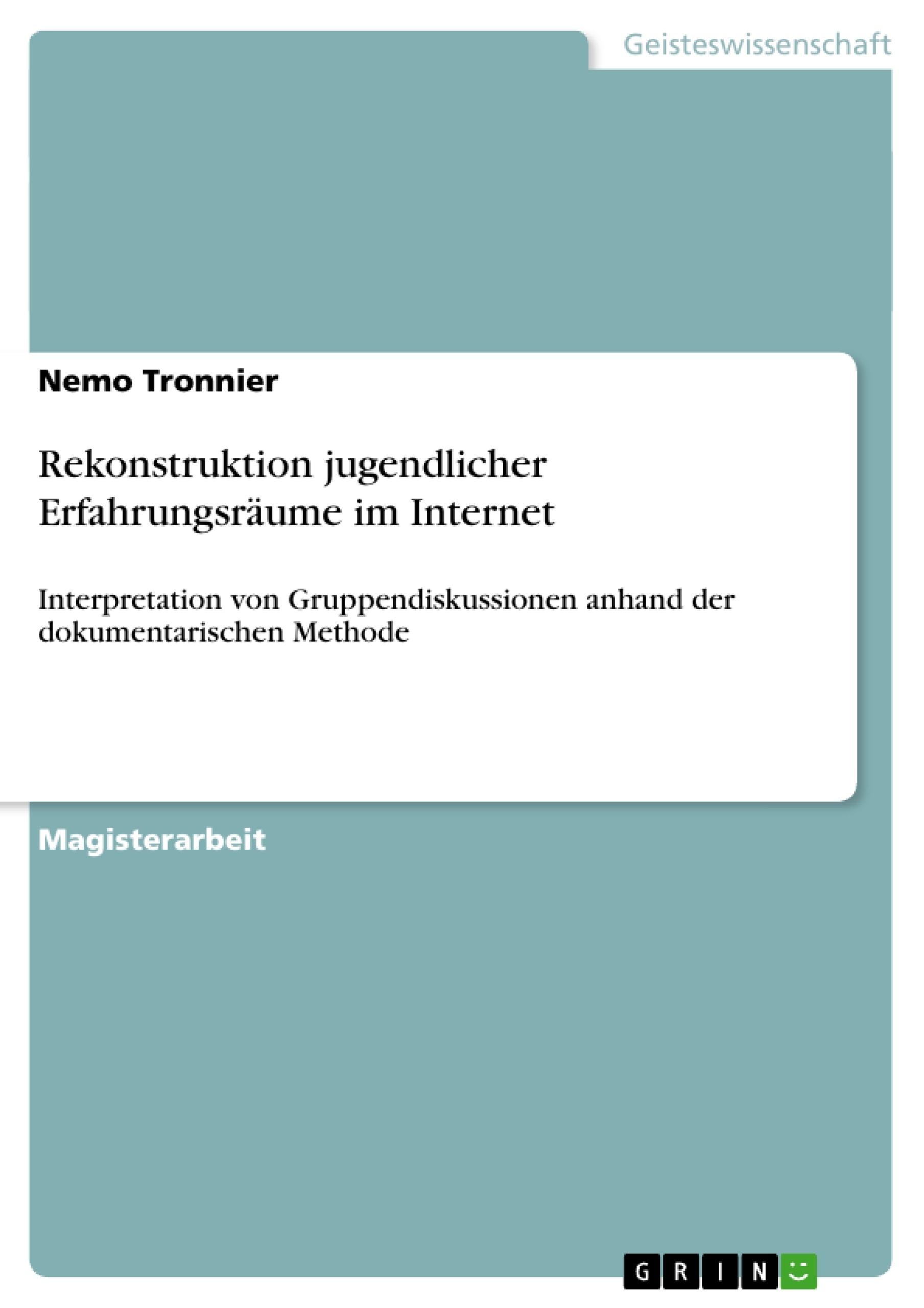 Titel: Rekonstruktion jugendlicher Erfahrungsräume im Internet