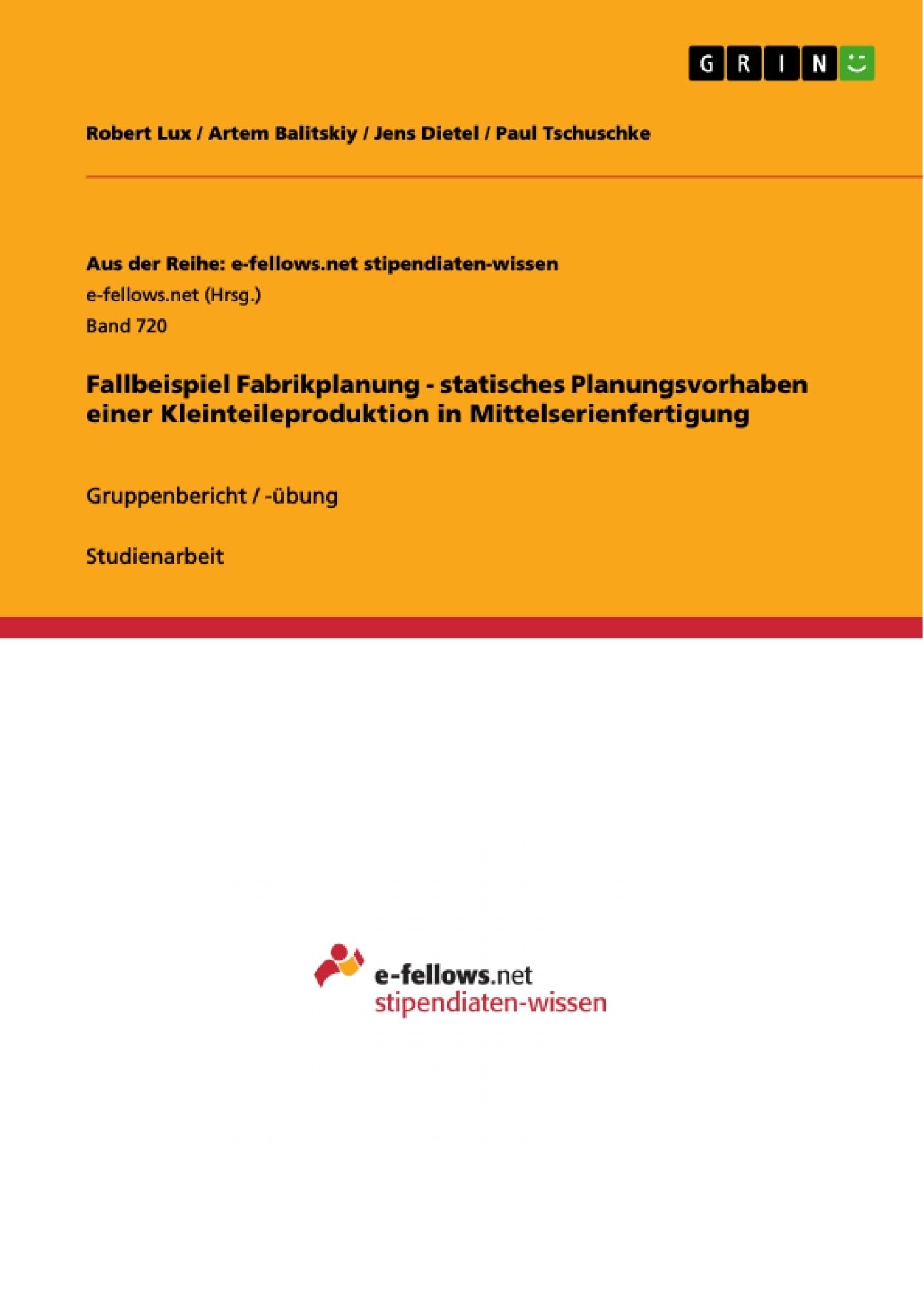 Titel: Fallbeispiel Fabrikplanung - statisches Planungsvorhaben einer Kleinteileproduktion in Mittelserienfertigung