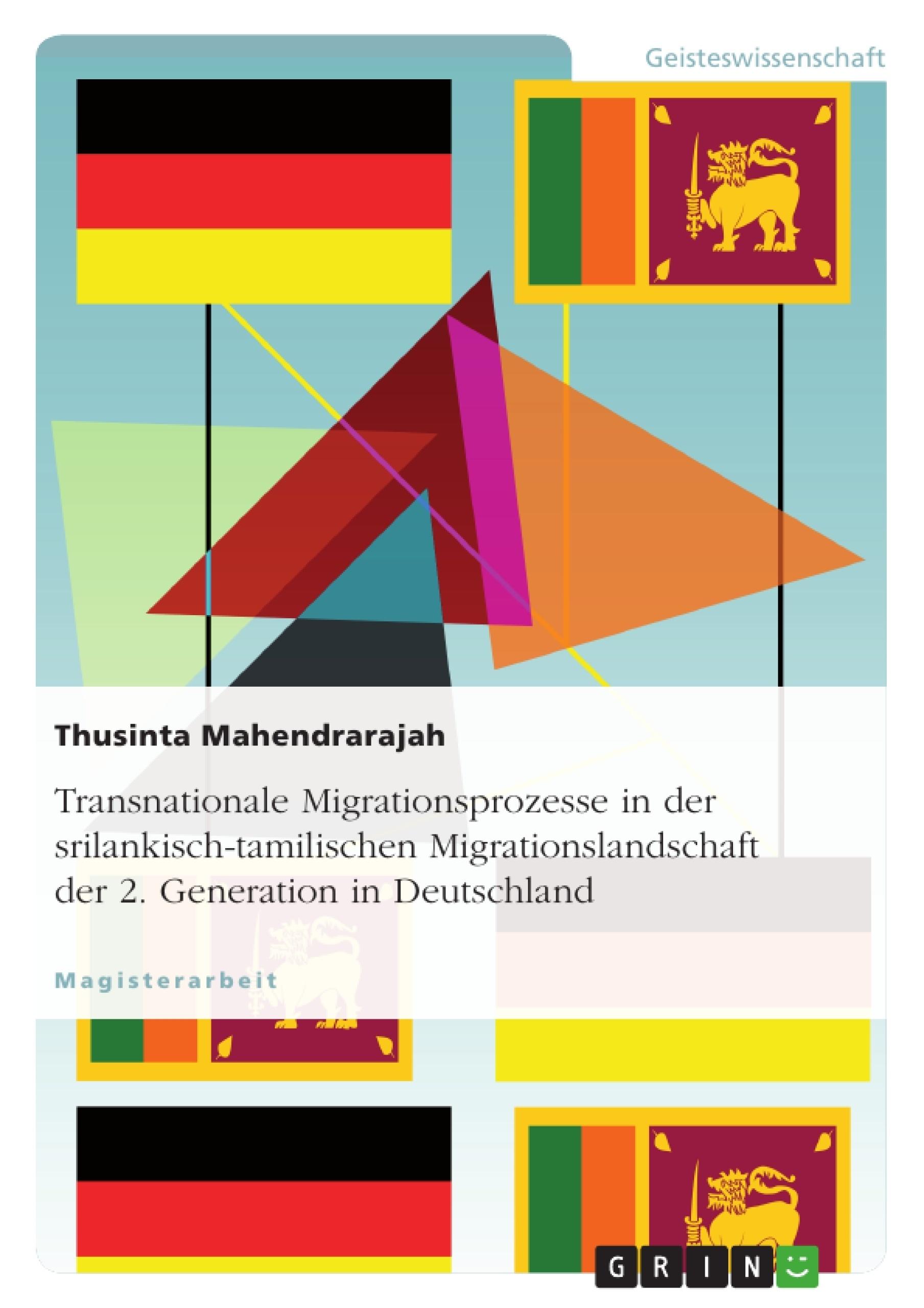 Titel: Transnationale Migrationsprozesse in der srilankisch-tamilischen Migrationslandschaft der 2. Generation in Deutschland