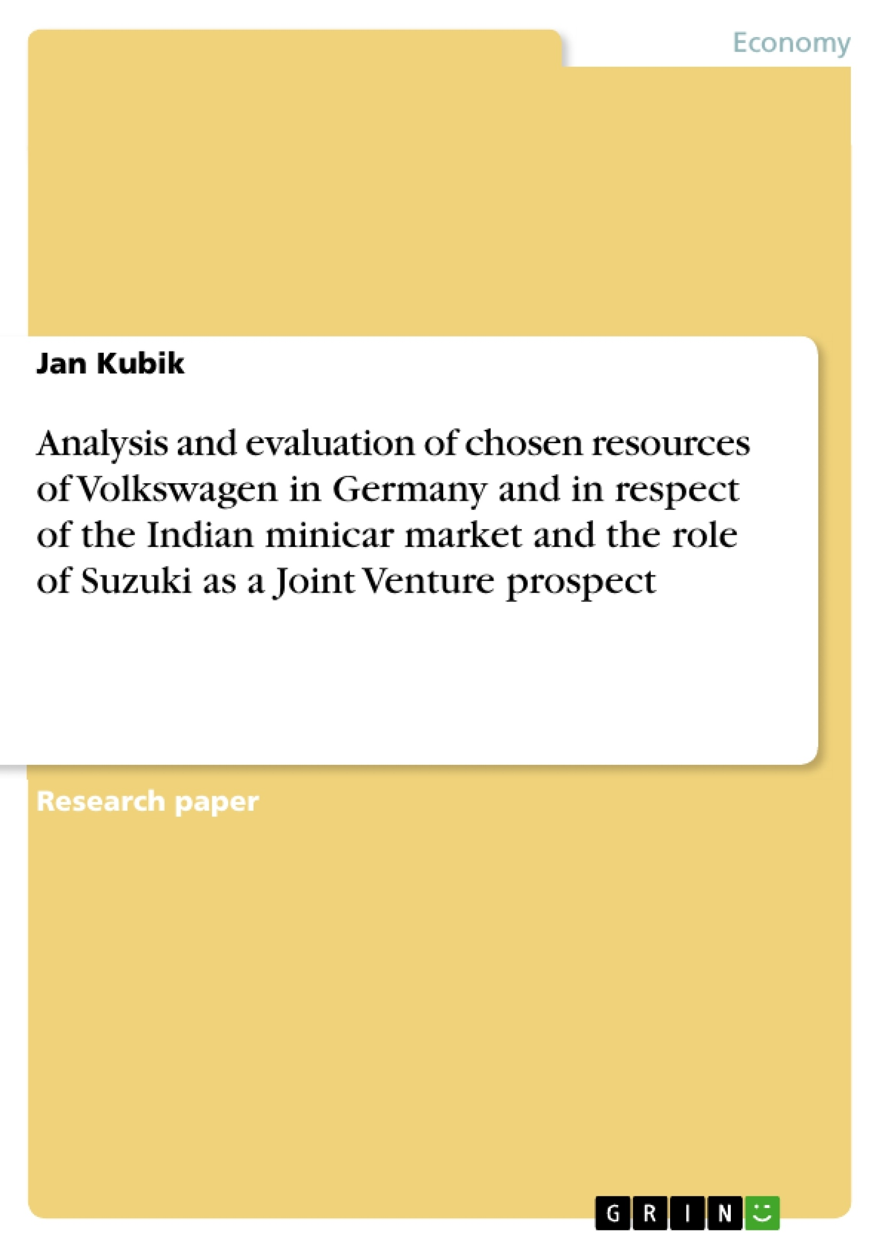 Title: Analysis and evaluation of chosen resources of Volkswagen in Germany and in respect of the Indian minicar market and the role of Suzuki as a Joint Venture prospect