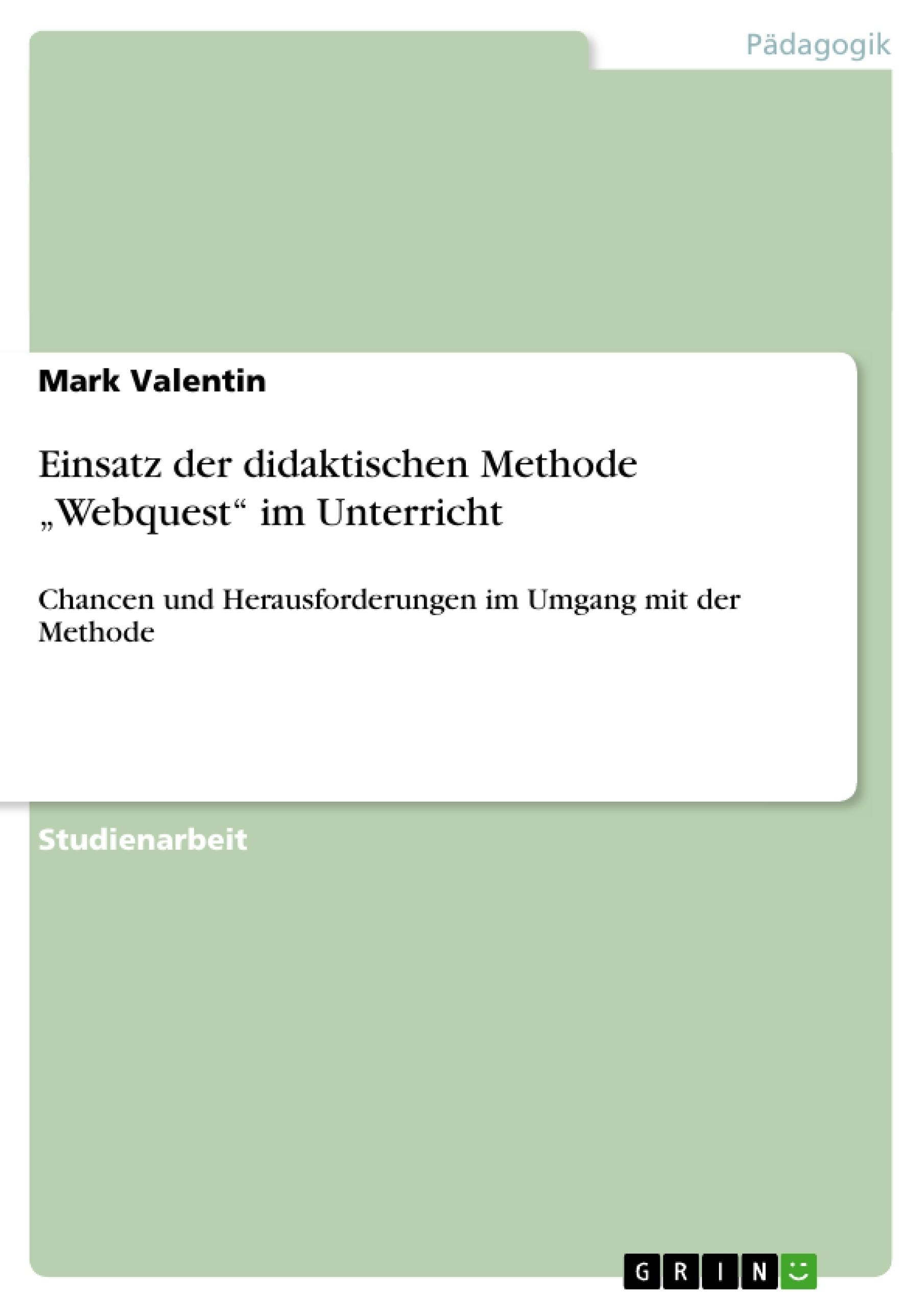 """Titel: Einsatz der didaktischen Methode """"Webquest"""" im Unterricht"""