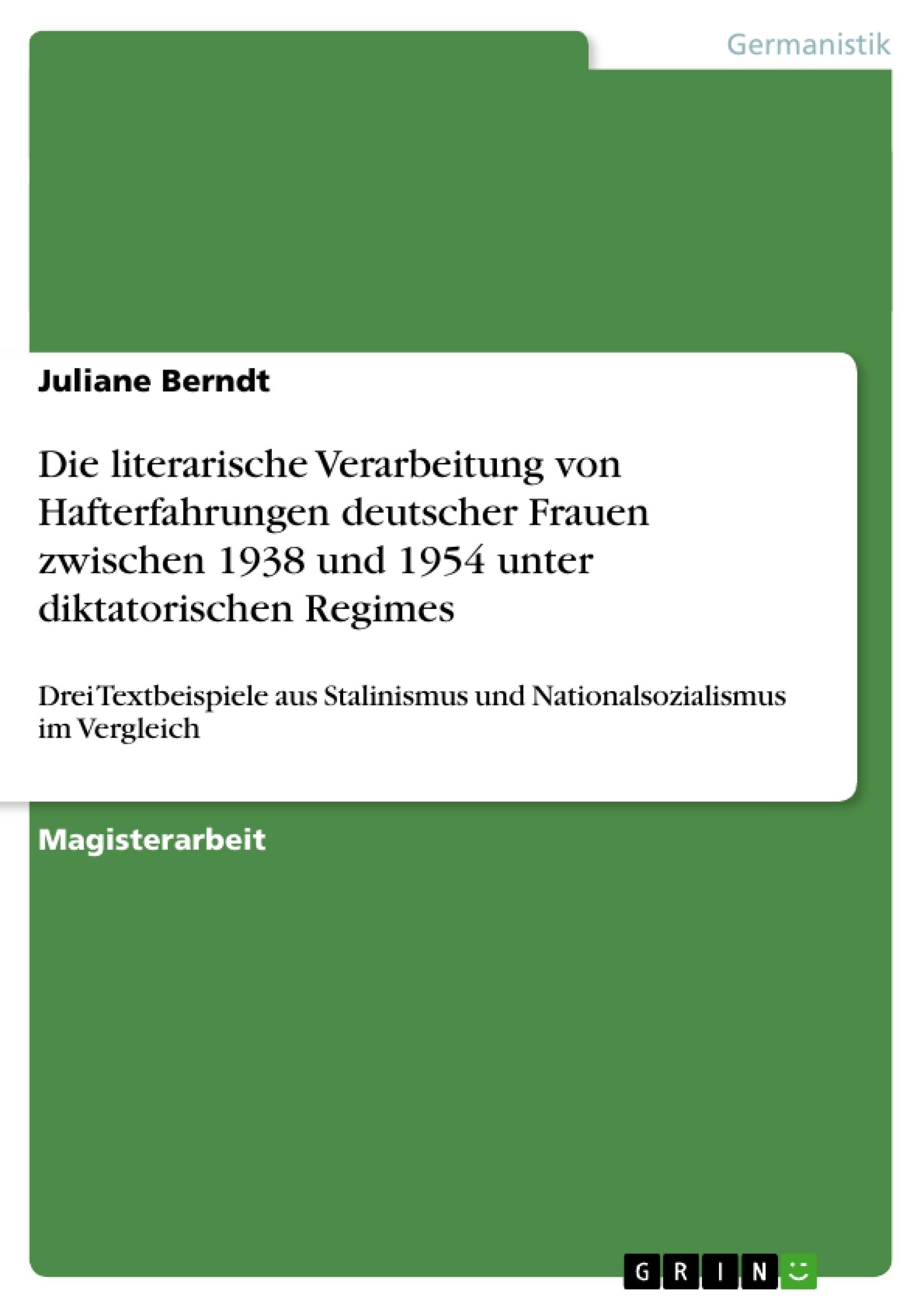 Titel: Die literarische Verarbeitung von Hafterfahrungen deutscher Frauen zwischen 1938 und 1954 unter diktatorischen Regimes
